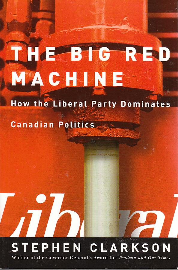 Image for The Big Red Machine How the Liberal Party Dominates Canadian Politics