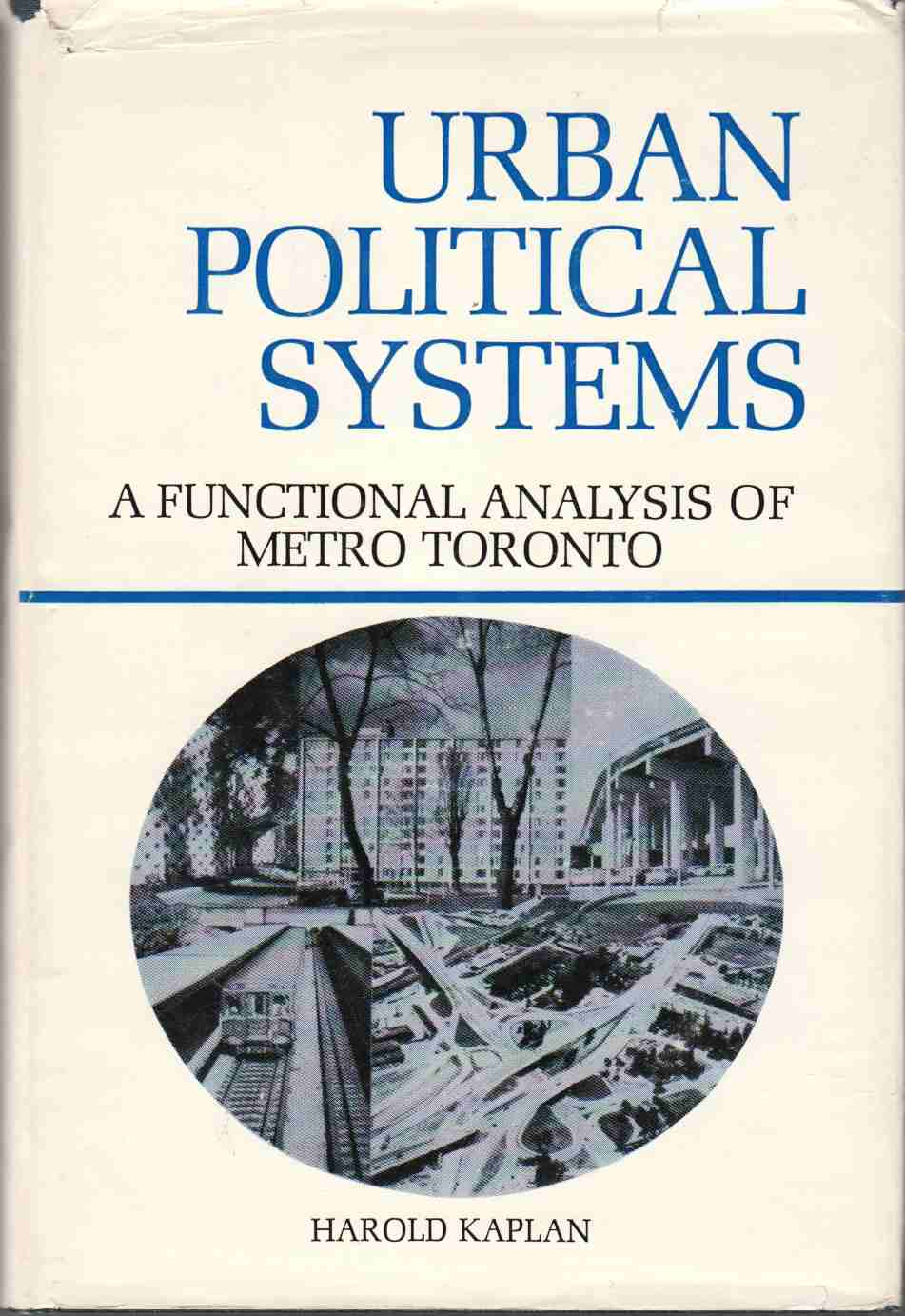 Image for Urban Political Systems A Functional Analysis of Metro Toronto