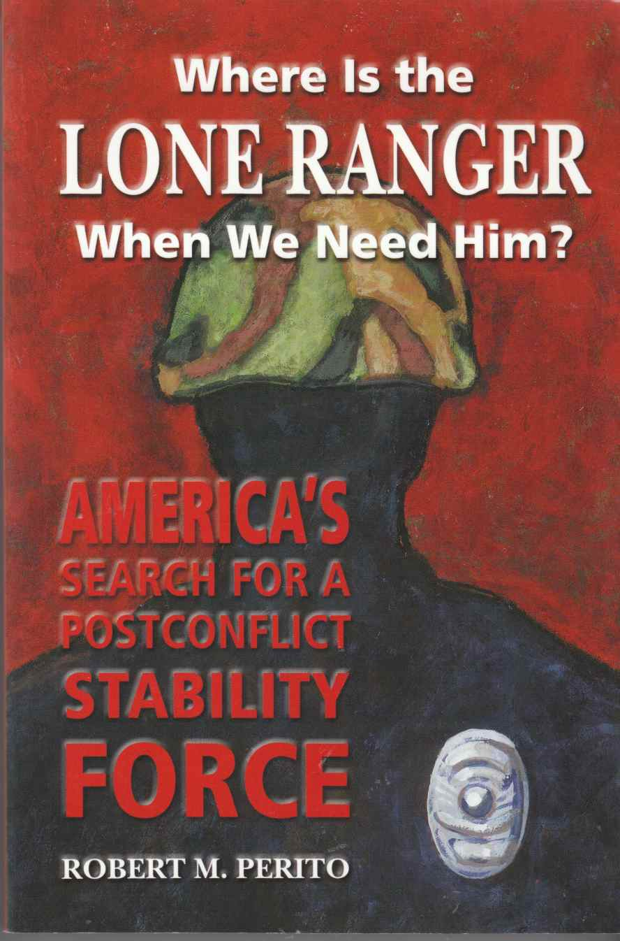 Image for Where is the Lone Ranger when We Need Him?  America's Search for a Postconflict Stabilty Force