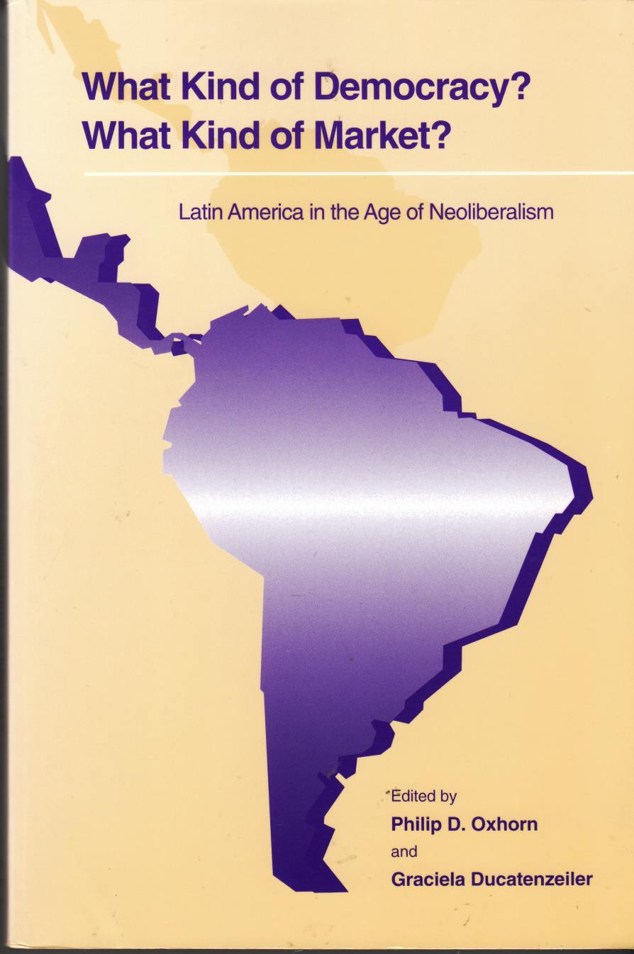 Image for What Kind of Democracy? What Kind of Market?  Latin America in the Age of Neoliberalism