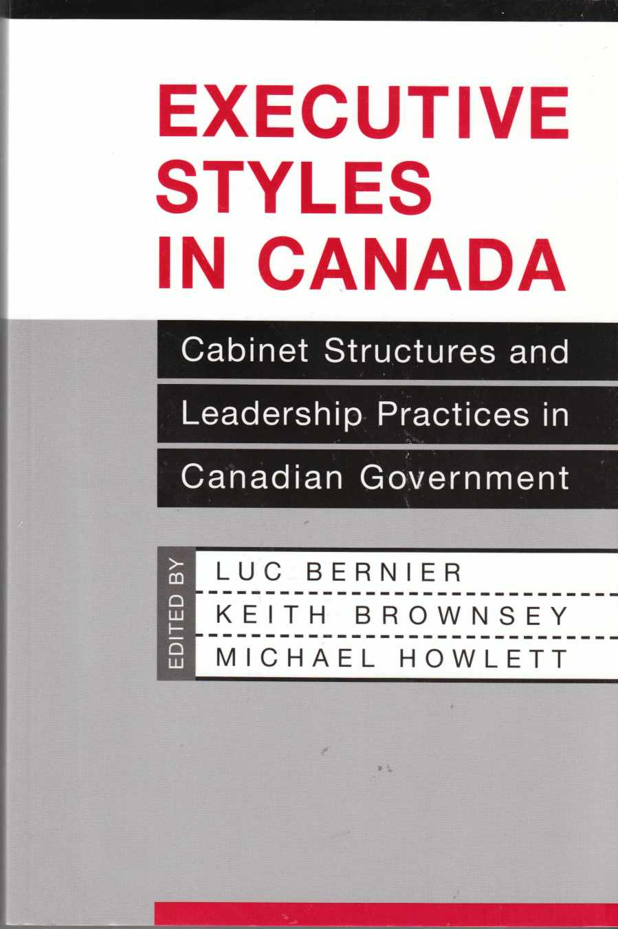 Image for Executive Styles in Canada Cabinet Structures and Leadership Practices in Canadian Government