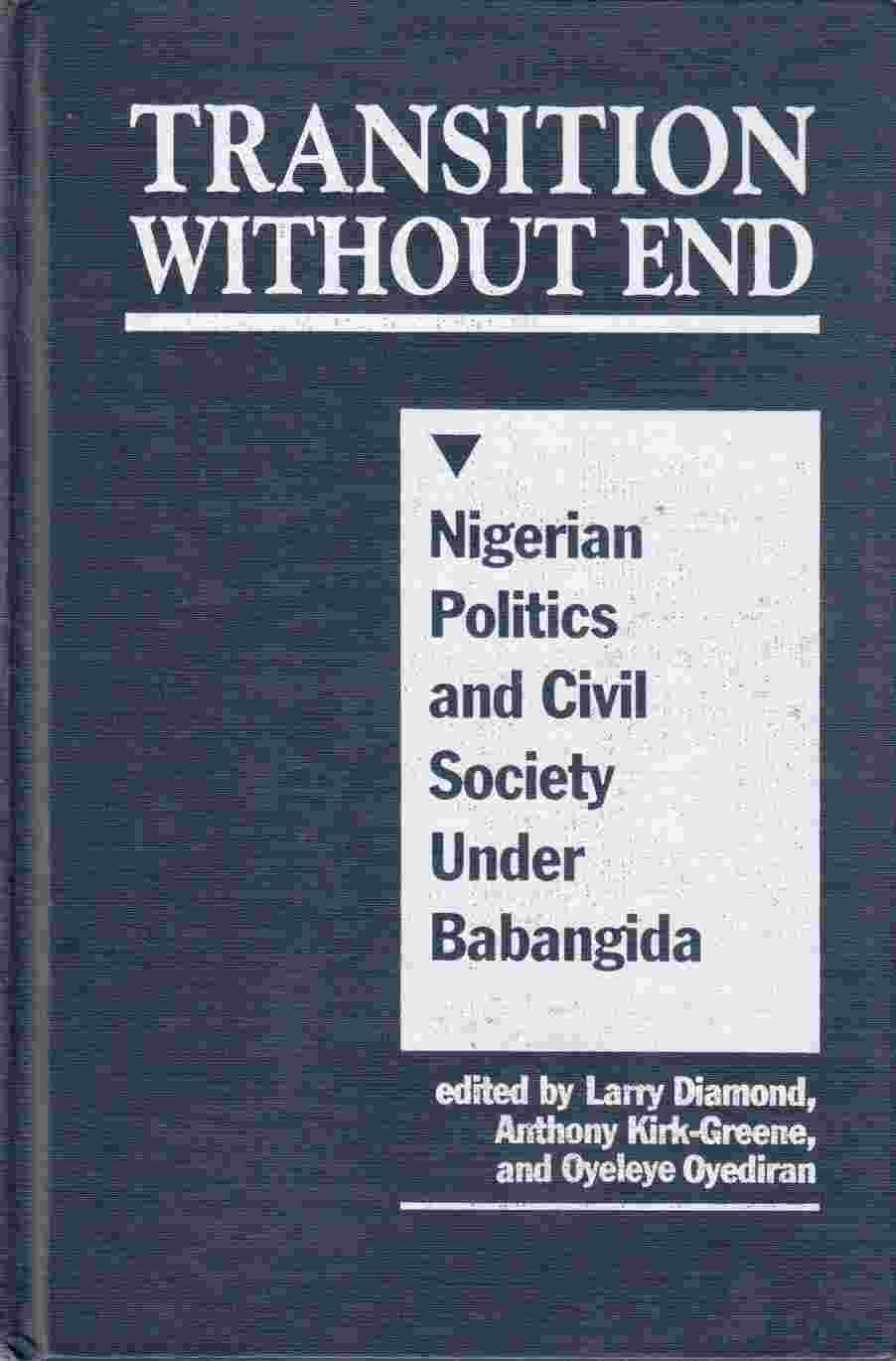 Image for Transition Without End:  Nigerian Politics and Civil Society under Babangida