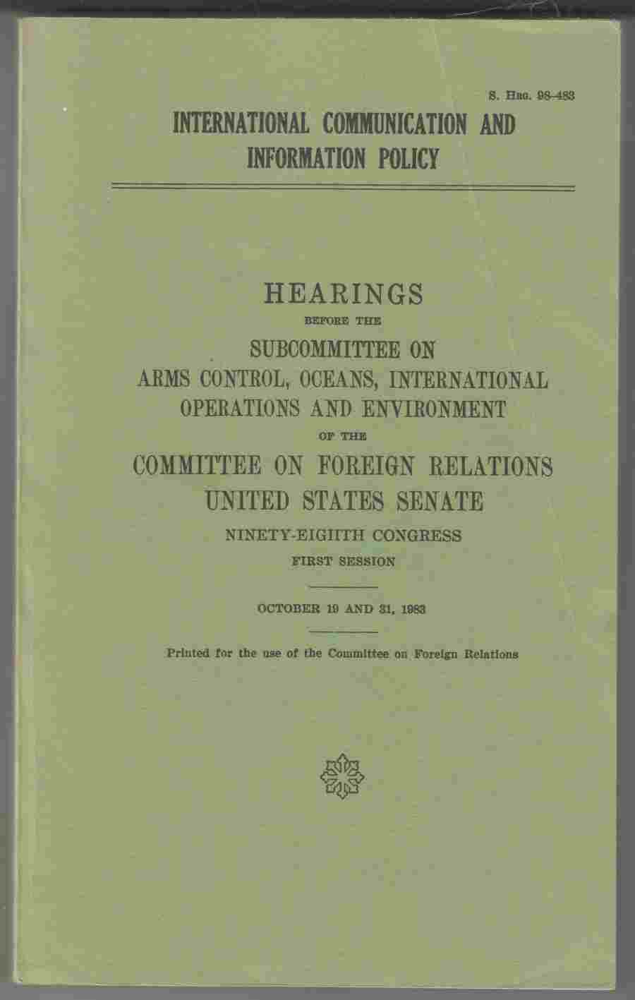 Image for International Communication and Information Policy Hearings before the Subcommittee on Arms Control, Oceans, International Operations and Environment of the Committee on Foreign Relations United States Senate 98th Congress First Session