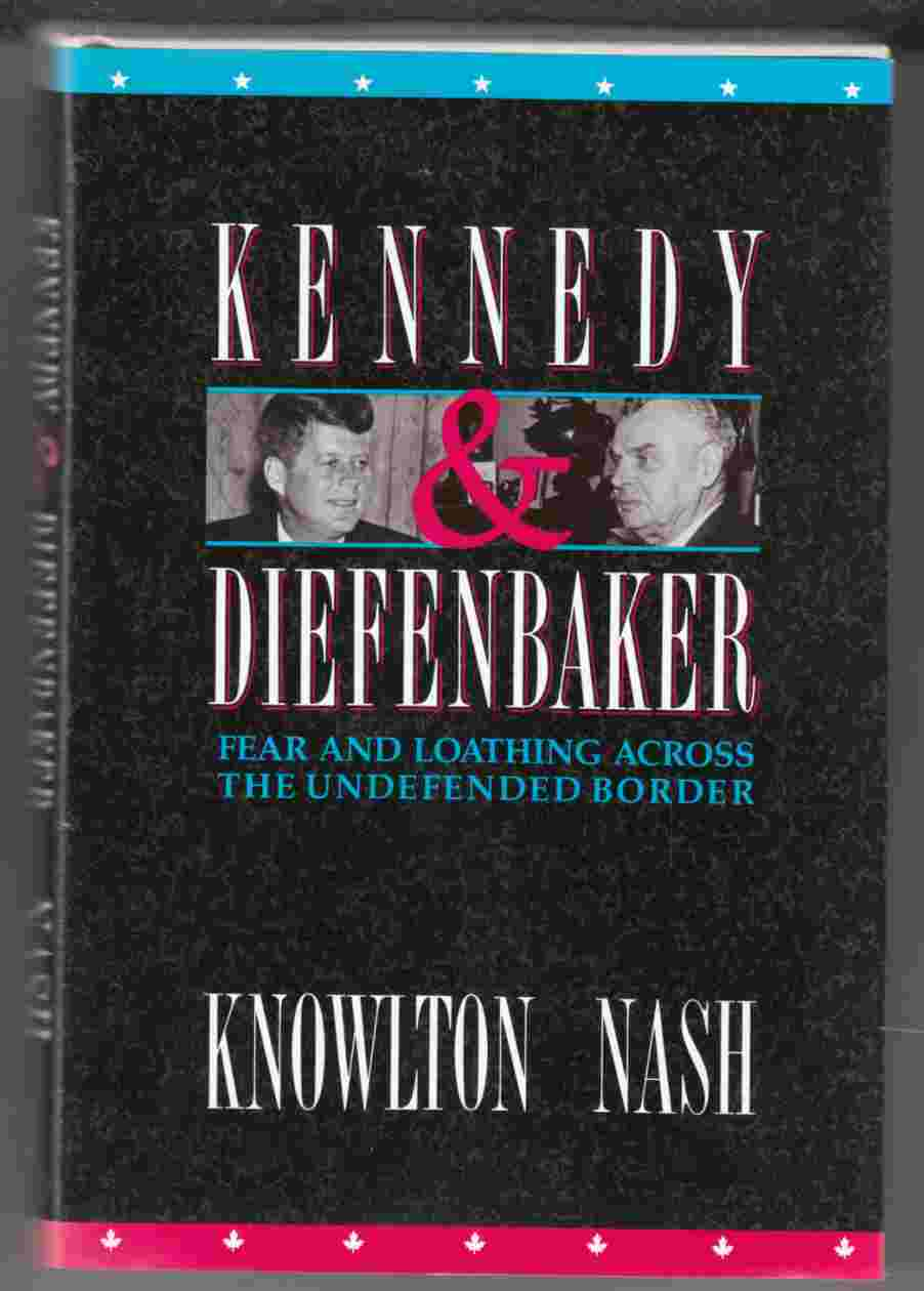 Image for Kennedy and Diefenbaker Fear and Loathing Across the Undefended Border