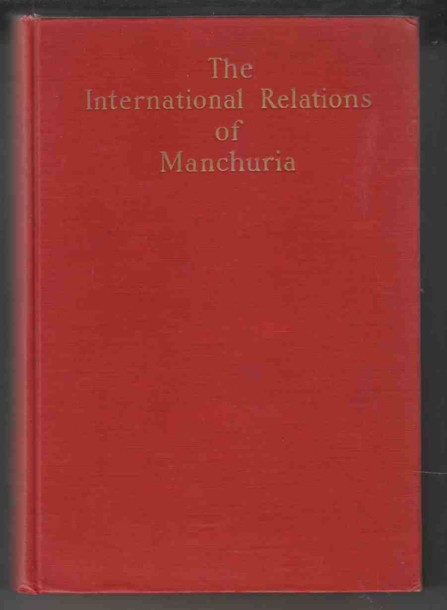 Image for The International Relations of Manchuria A Digest and Analysis of Treaties, Agreements, and Negotiations Concerning the Three Eastern Provines of China