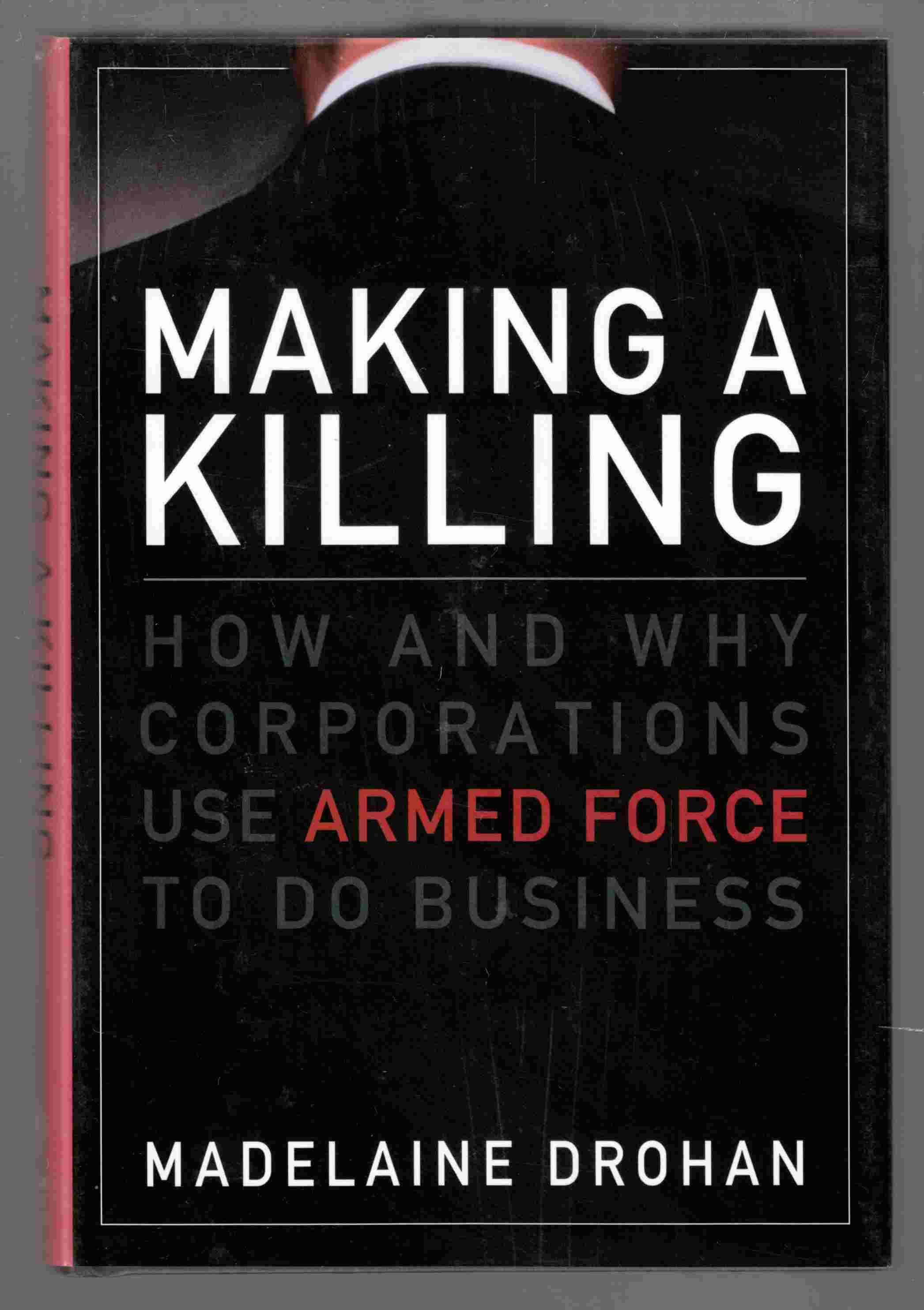 Image for Making a Killing How and why Corporations Use Armed Force to Do Business