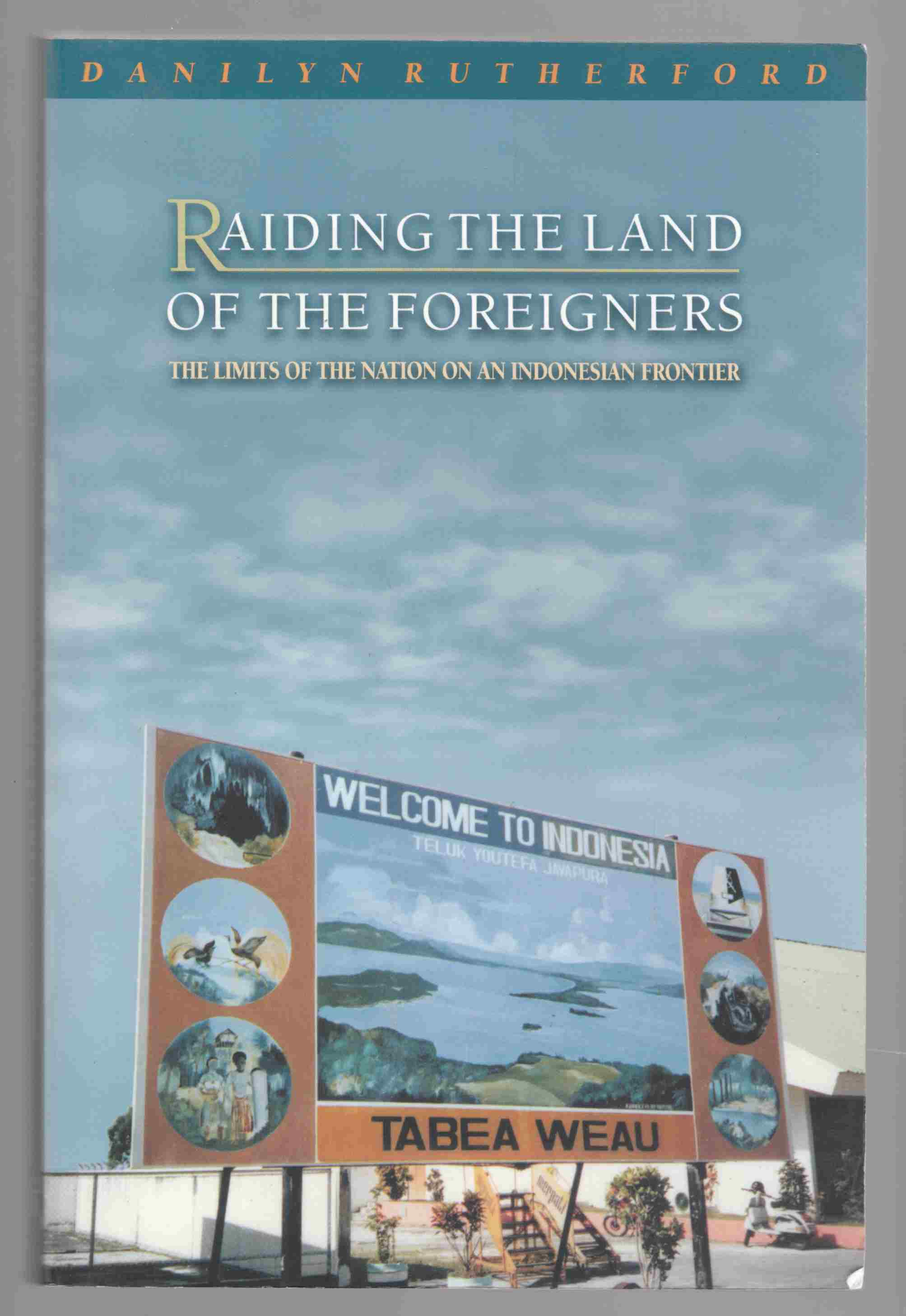 Image for Raiding the Land of the Foreigners The Limits of the Nation on an Indonesian Frontier