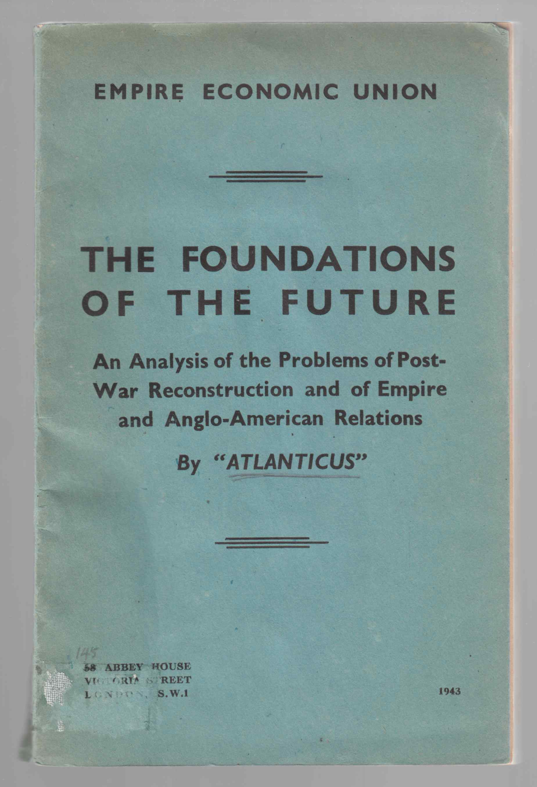 Image for The Foundations of the Future An Analysis of the Problems of Post-War Reconstruction and of Empire and Anglo-American Relations