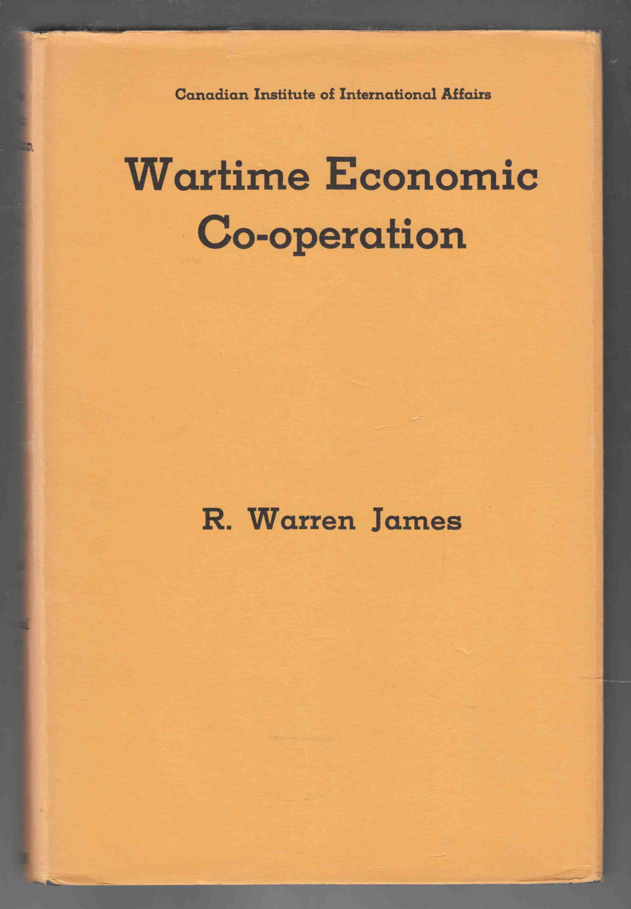 Image for Wartime Economic Co-Operation A Study of Relations between Canada and the United States