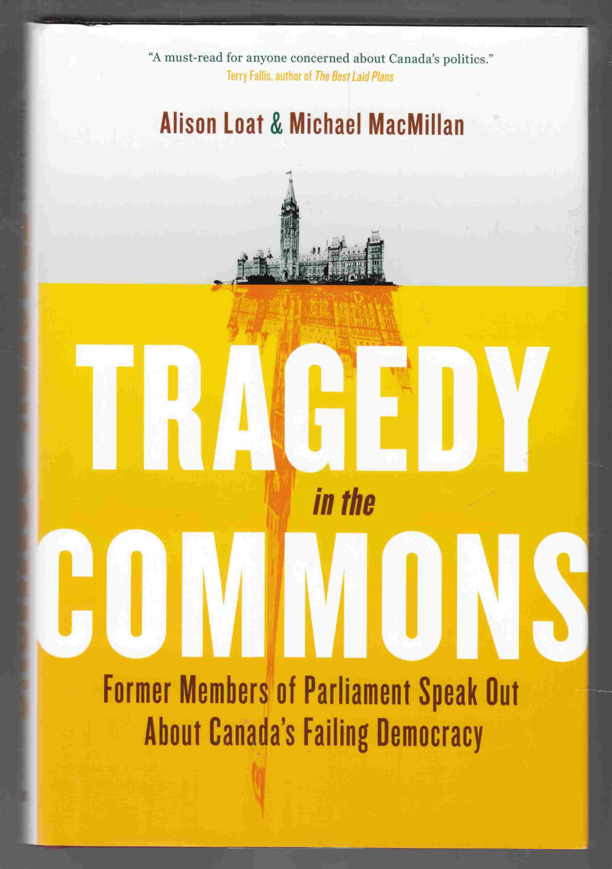 Image for Tragedy in the Commons Former Members of Parliament Speak out about Canada's Failing Democracy