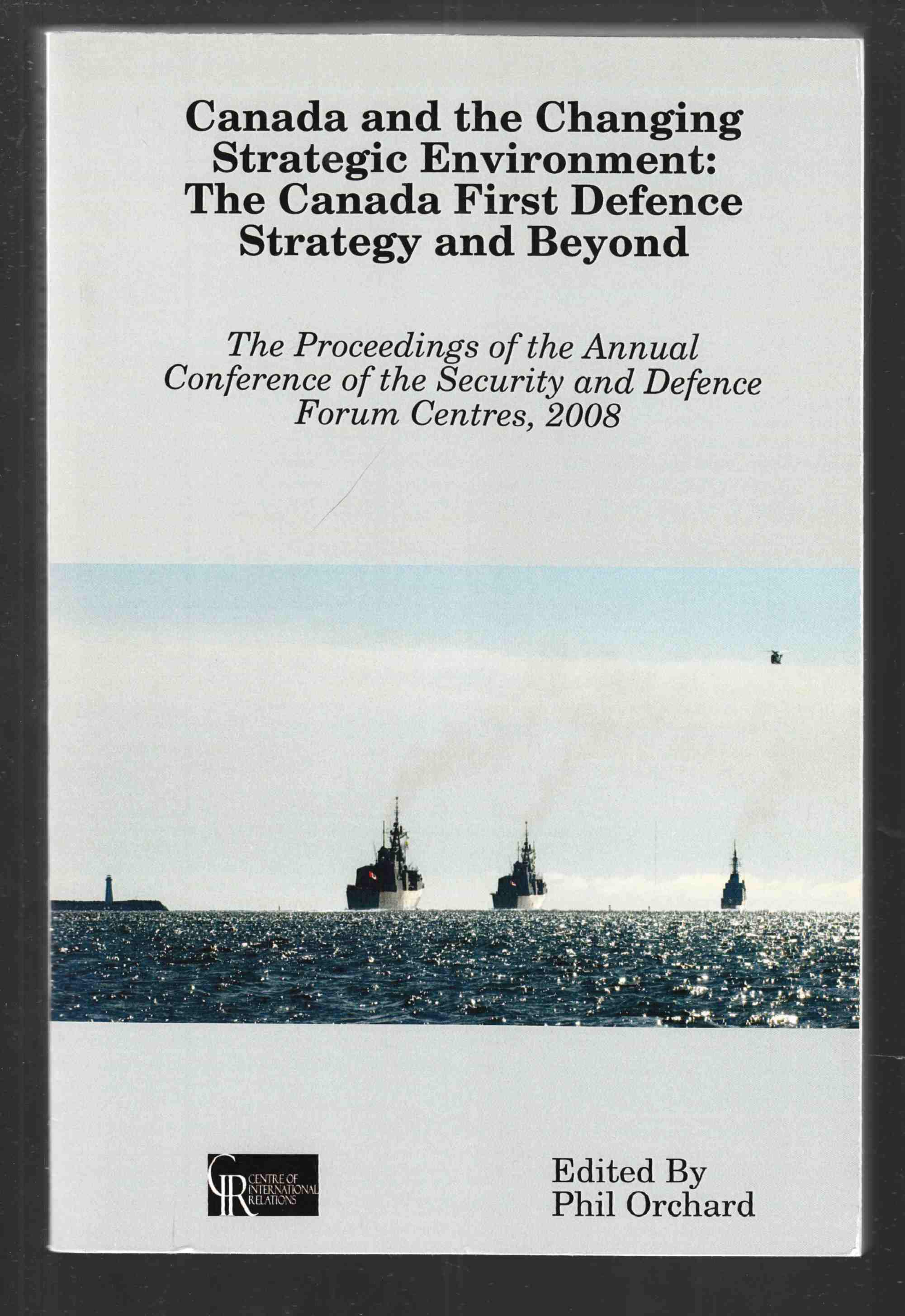 Image for Canada and the Changing Strategic Environment:  The Canada First Defence Strategy and Beyond