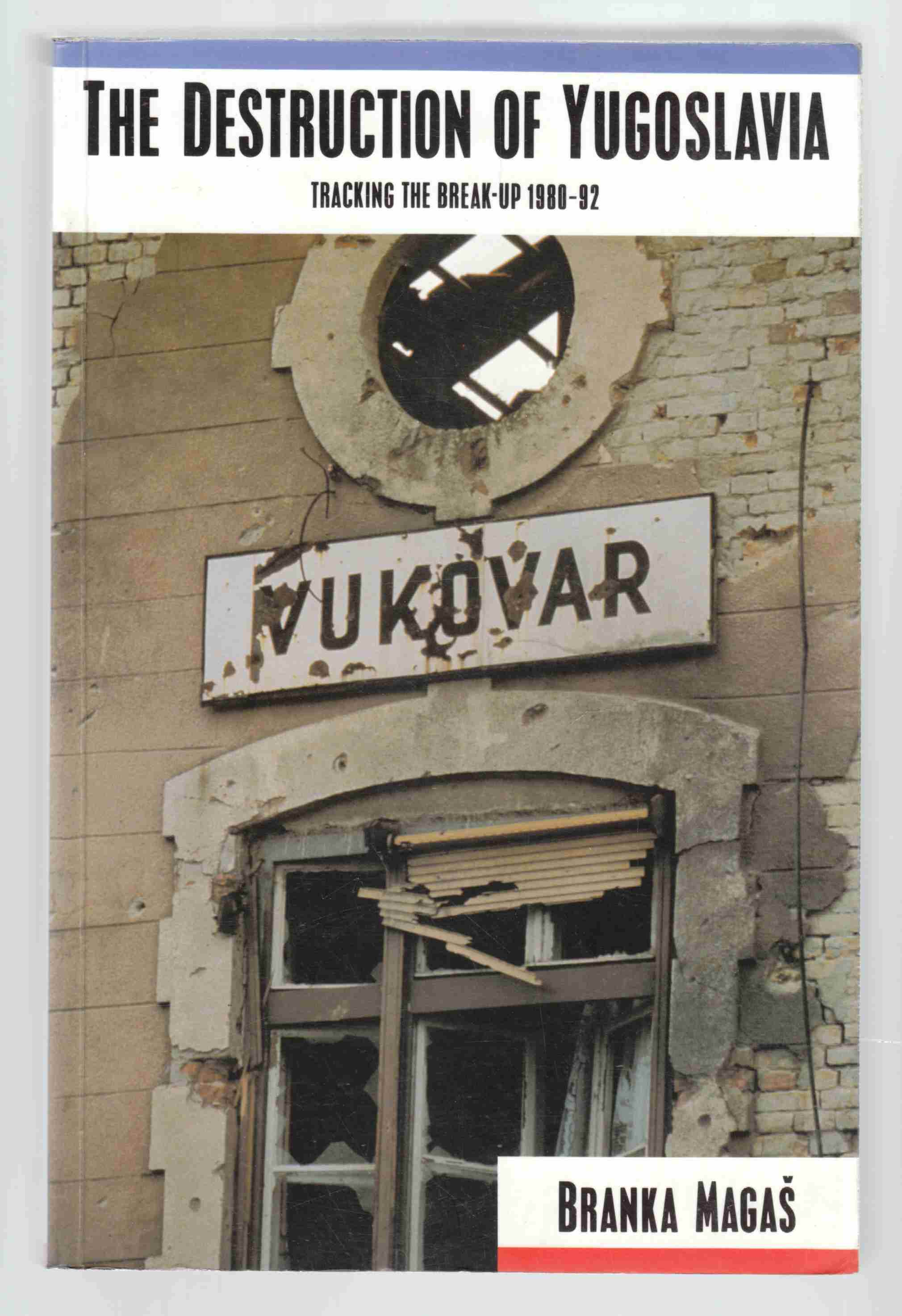 Image for The Destruction of Yugoslavia Tracking the Break-Up 1980-92
