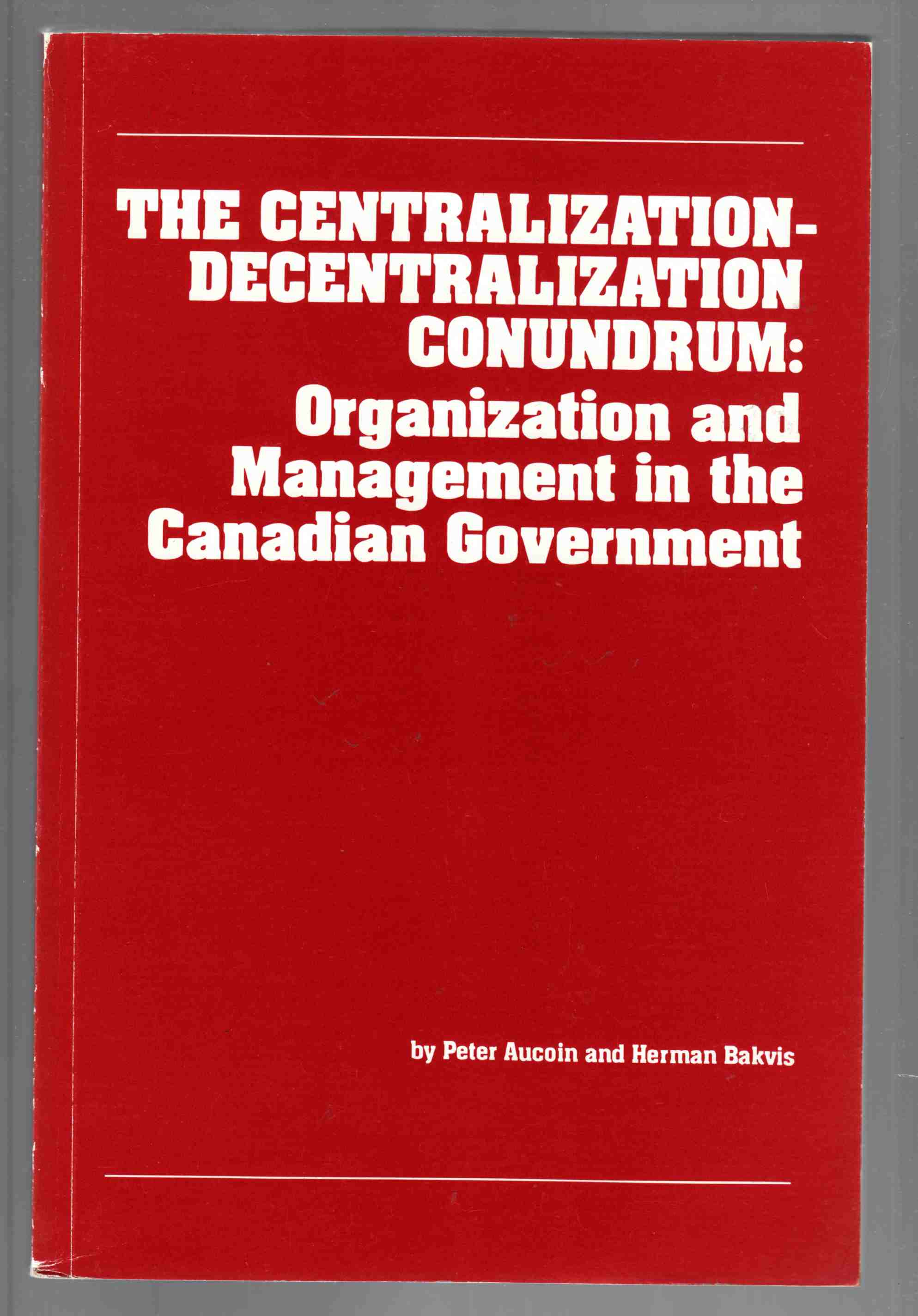 Image for The Centralization-Decentralization Conundrum: Organization and Management in the Canadian Government