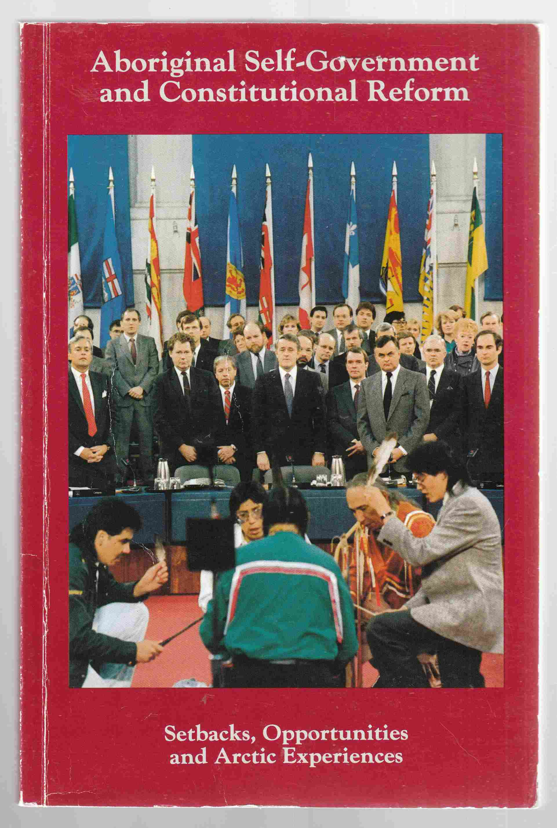 Image for Aboriginal Self-Government and Constitutional Reform  Setbacks, opportunities and Arctic experiences : a national conference held in Ottawa, 9-10 June 1987