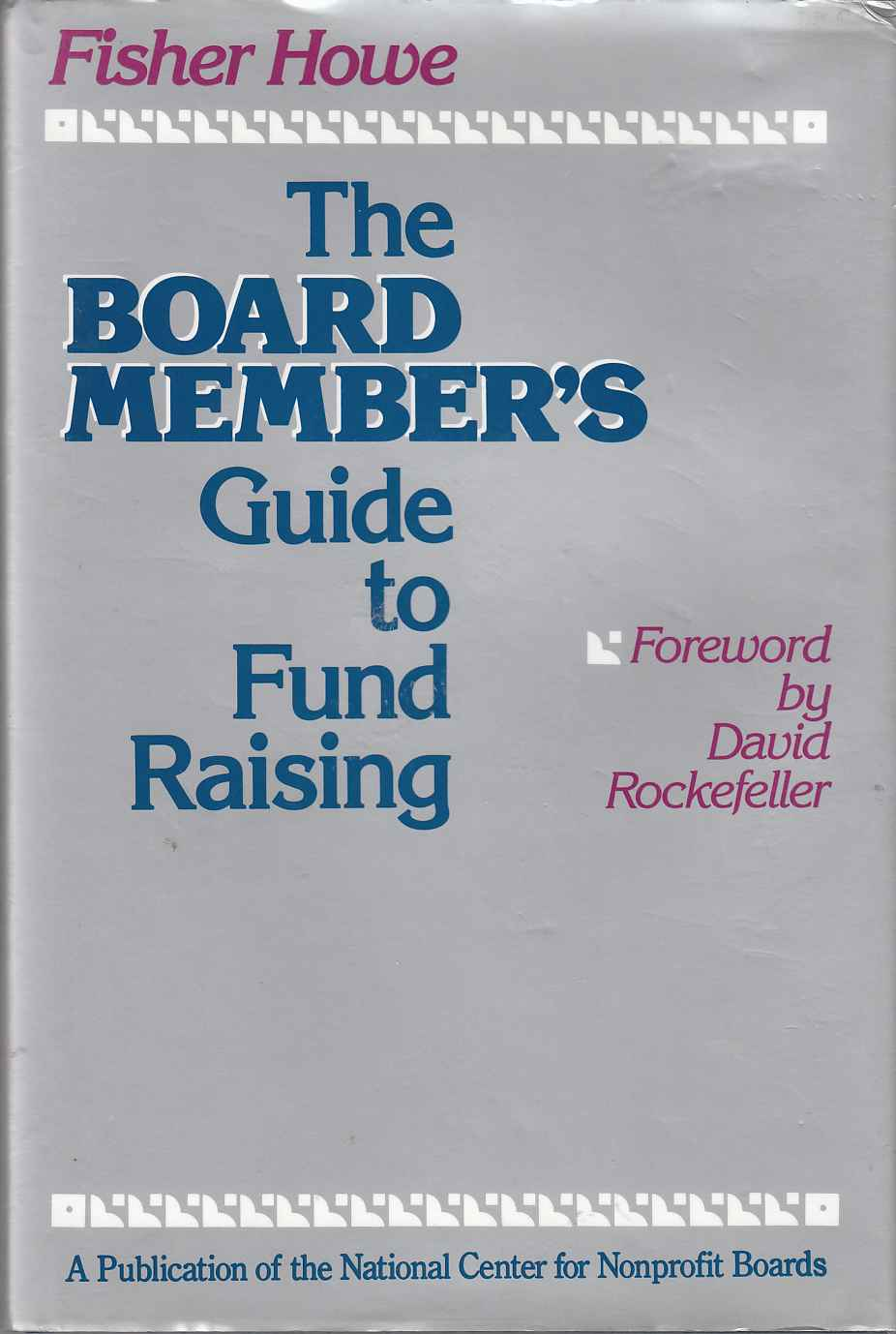 Image for The Board Member's Guide to Fund Raising What Every Trustee Needs to Know about Raising Money