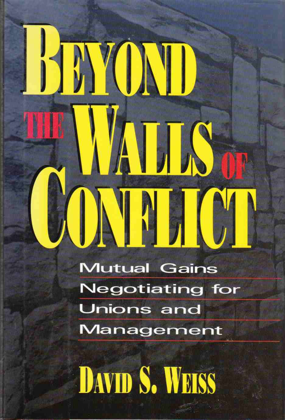 Image for Beyond the Walls of Conflict Mutual Gains Negotiating for Unions and Management