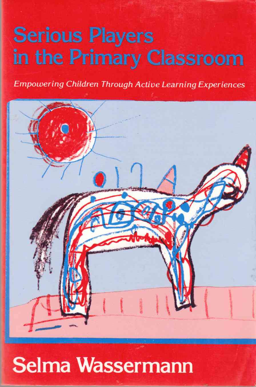 Image for Serious Players in Primary Classroom Empowering Children through Active Learning Experiences