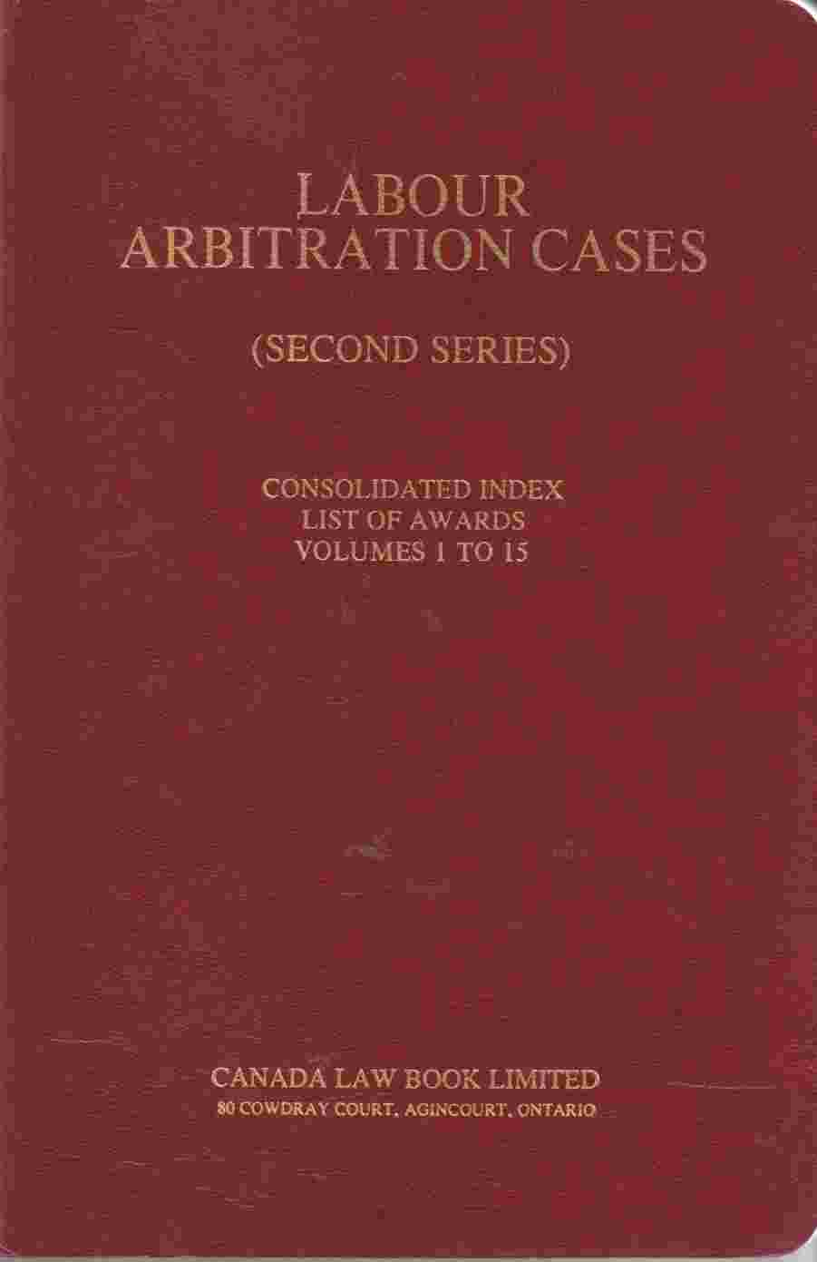 Image for Labour Arbitration Cases (Second Series)  Consolidated Index and List of Awards Volumes 1 to 15