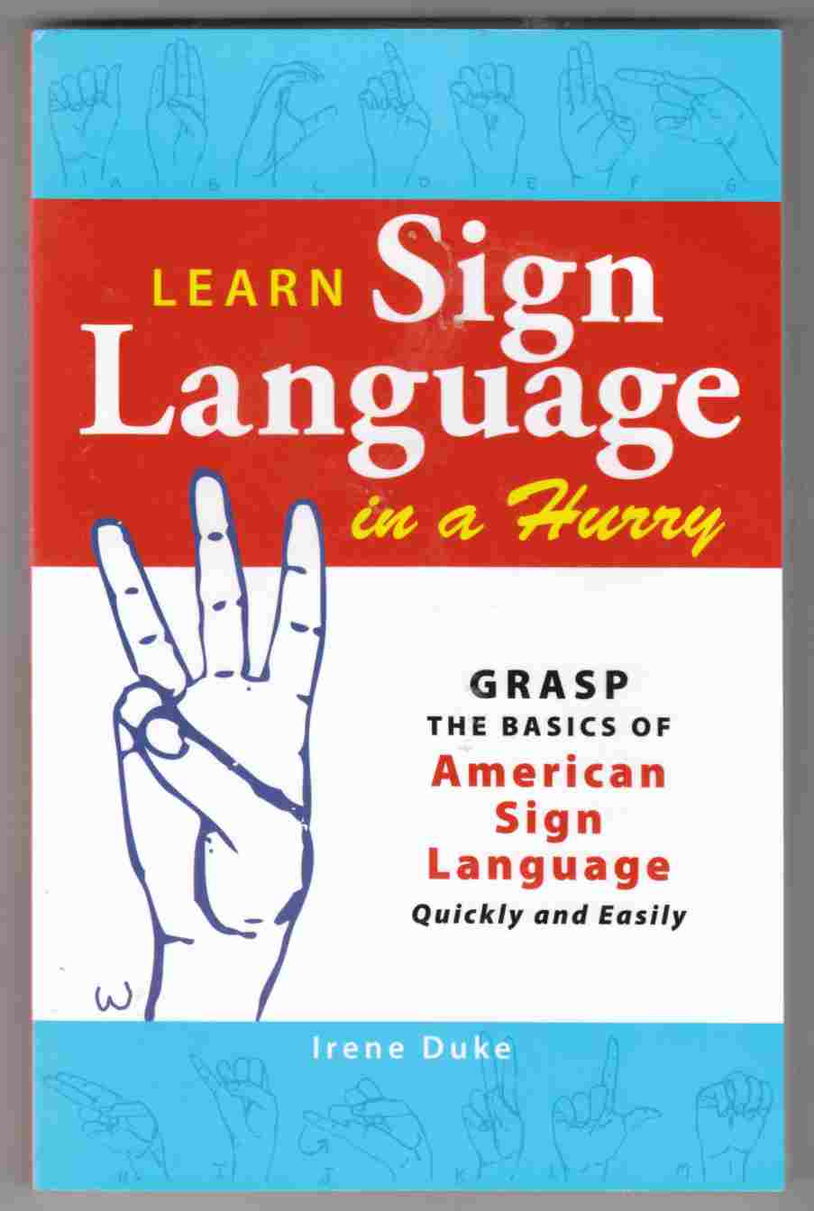 Image for Learn Sign Language in a Hurry Grasp the Basics of American Sign Language Quickly and Easily