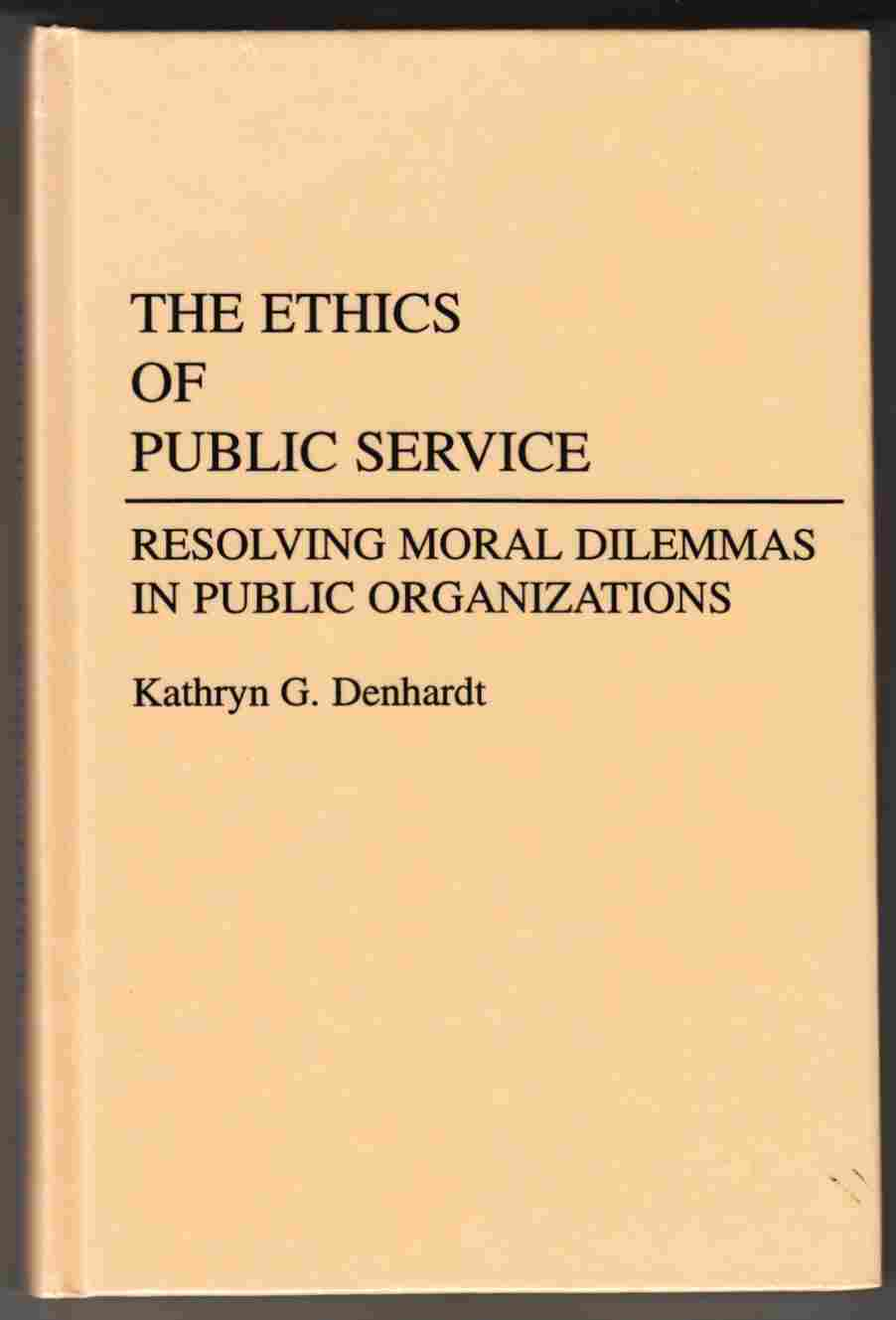 Image for The Ethics of Public Service Resolving Moral Dilemmas in Public Organizations