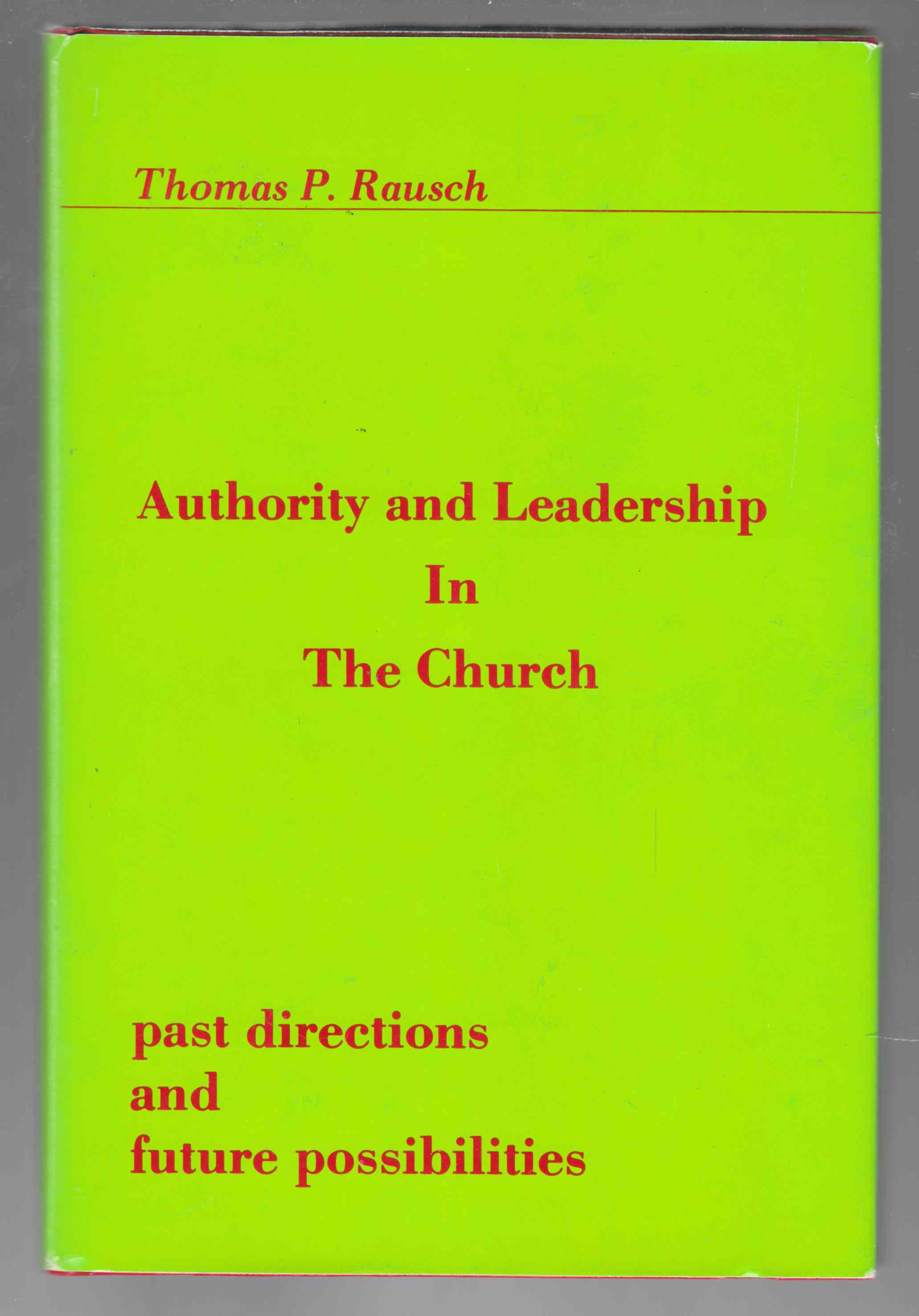 Image for Authority and Leadership in the Church Past Directions and Future Possibilities