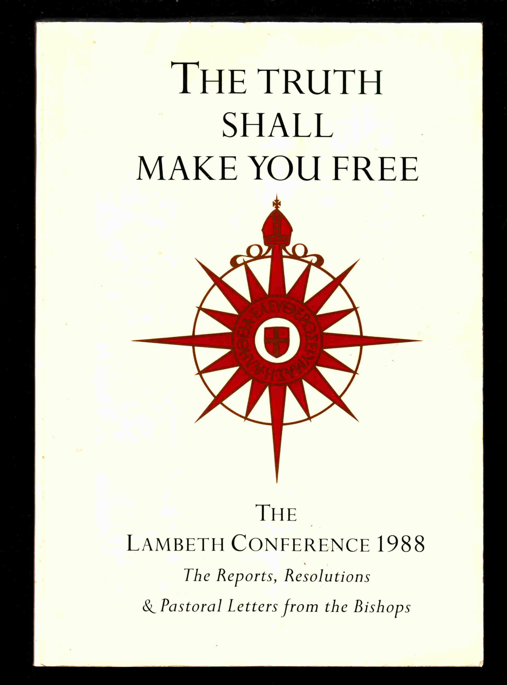 Image for The Truth Shall Make You Free The Lambeth Conference 1988: the Reports, Resolutions & Pastoral Letters from the Bishops
