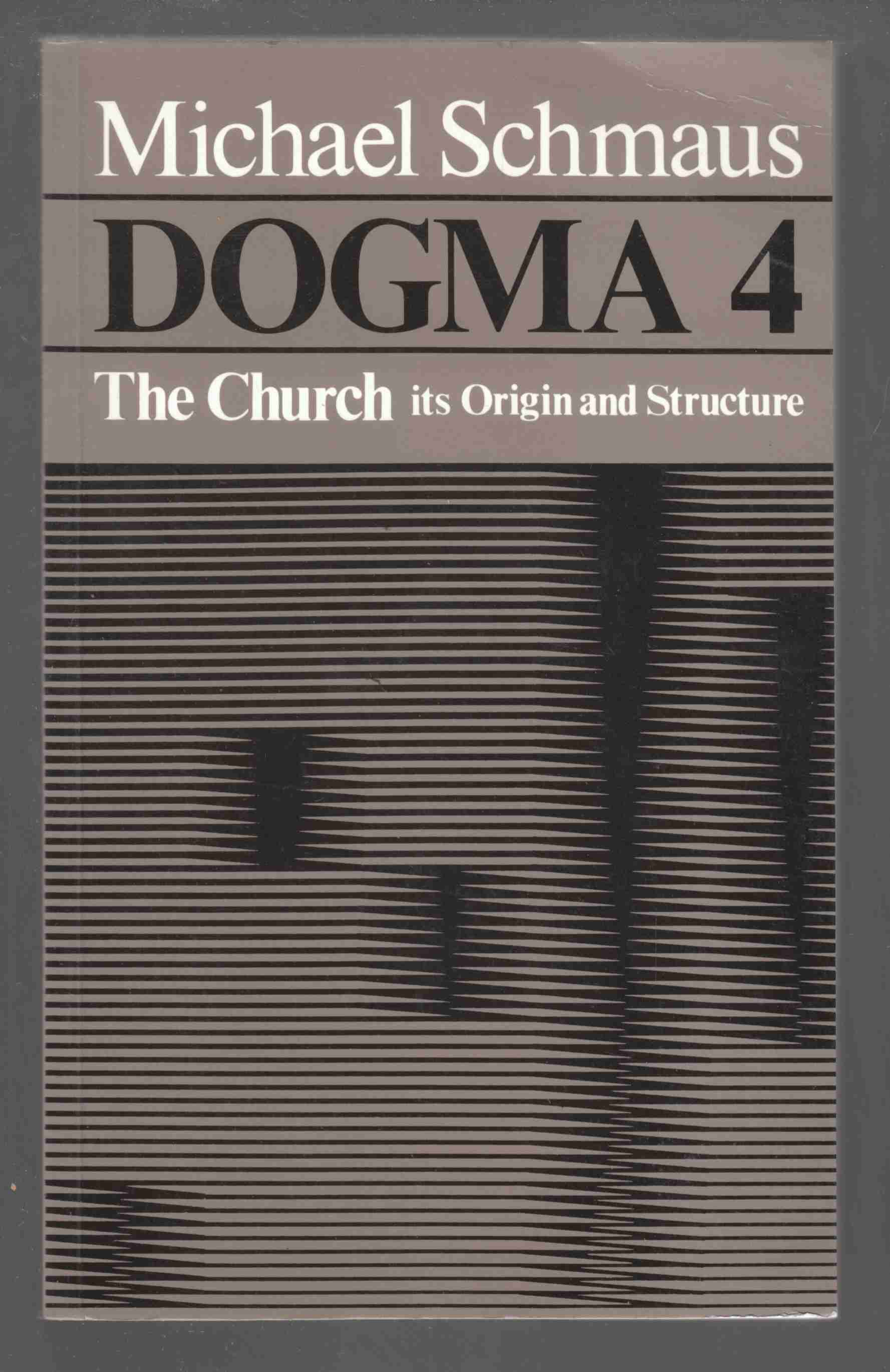 Image for Dogma 4: The Church: Its Origin and Structure