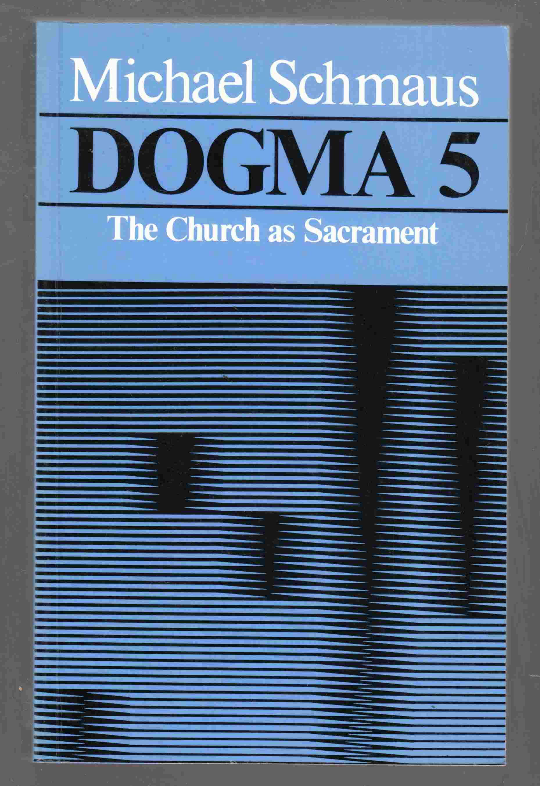 Image for Dogma 5: the Church As Sacrament