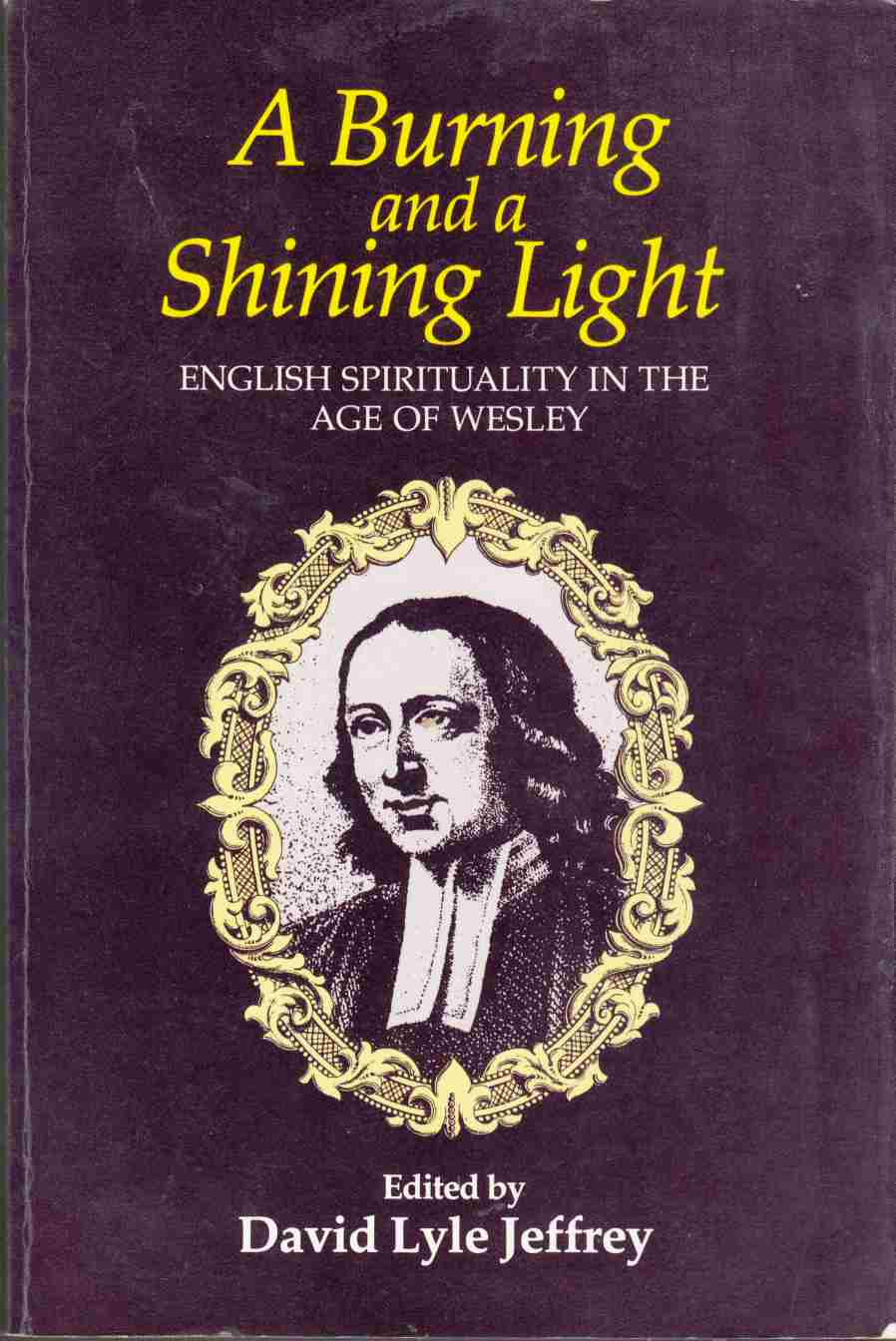Image for A Burning and a Shining Light English Spirituality in the Age of Wesley