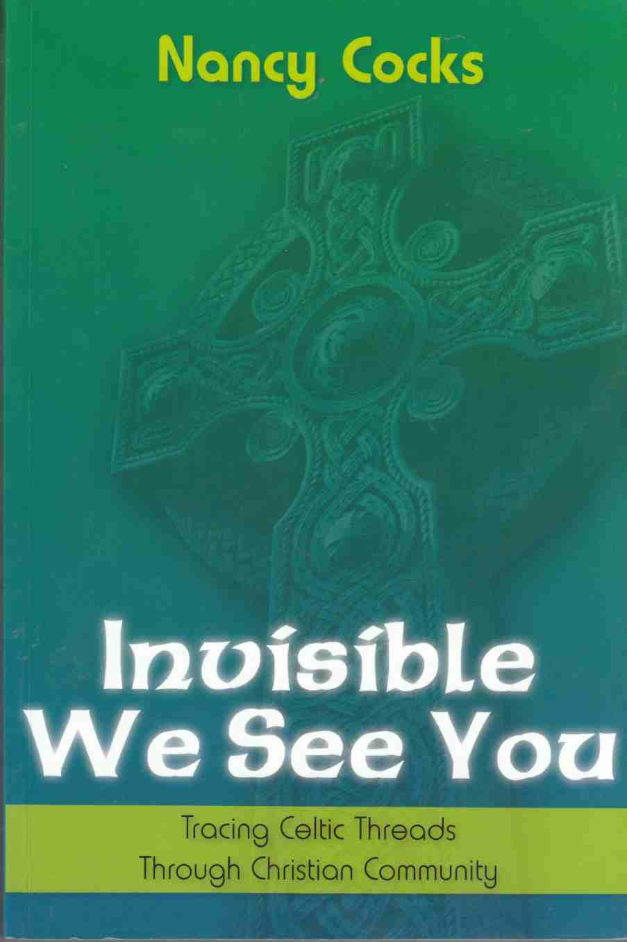 Image for Invisible We See You:  Tracing Celtic Threads through Christian Community
