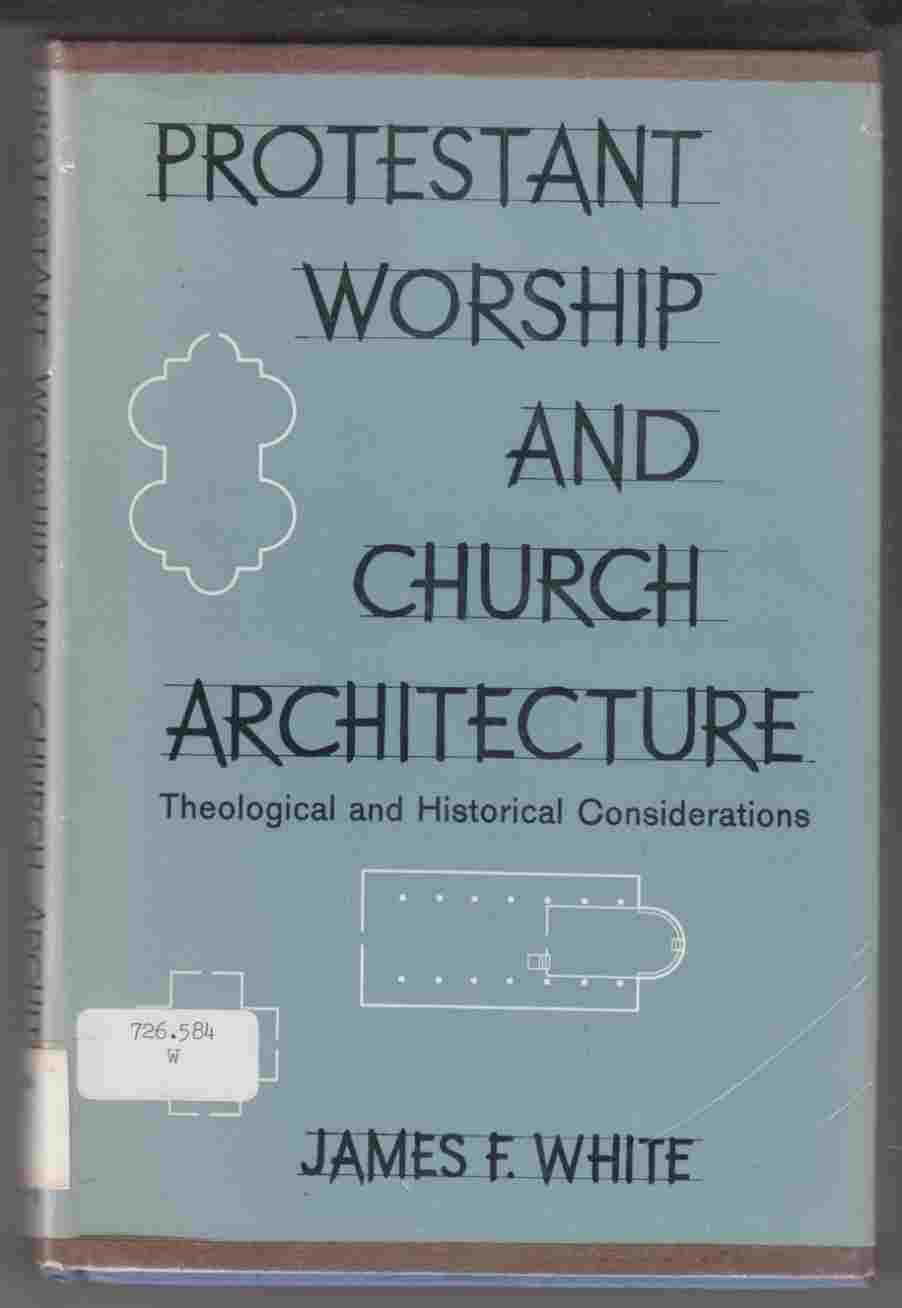 Image for Protestant Worship and Church Architecture Theological and Historical Considerations