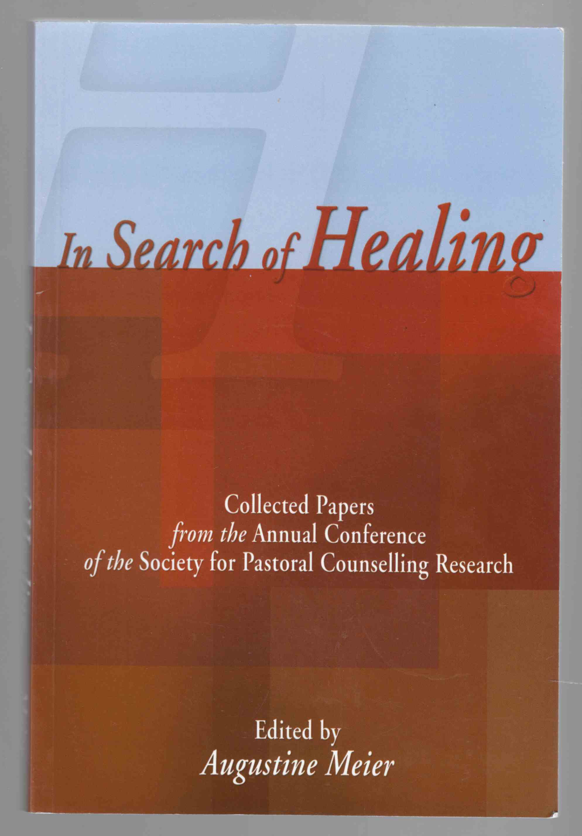Image for In Search of Healing Collected Papers from the Annual Conference of the Society for Pastoral Counselling Research, 1994 to 1999