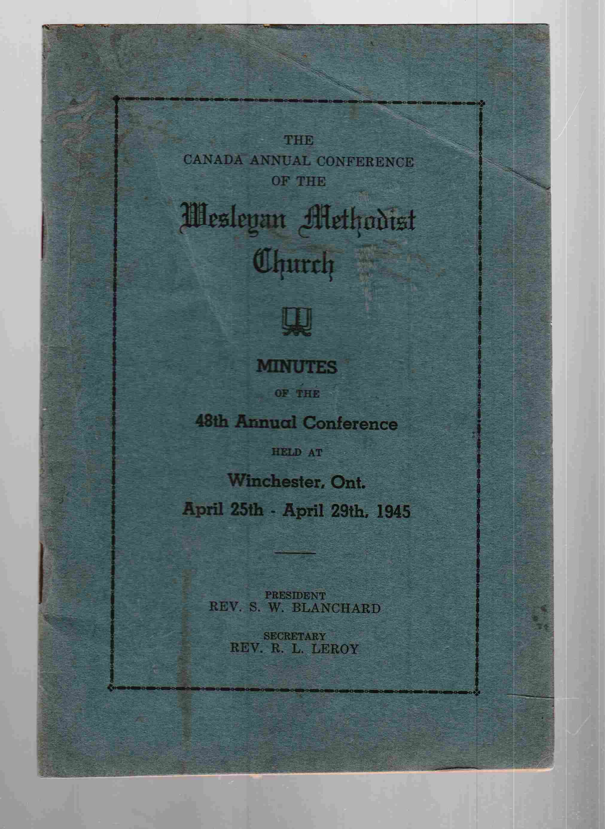 Image for The Canada Conference of the Wesleyan Methodist Church Minutes of the 48th Annual Conference Held At Winchester, Ontario April 25th to April 29th 1945