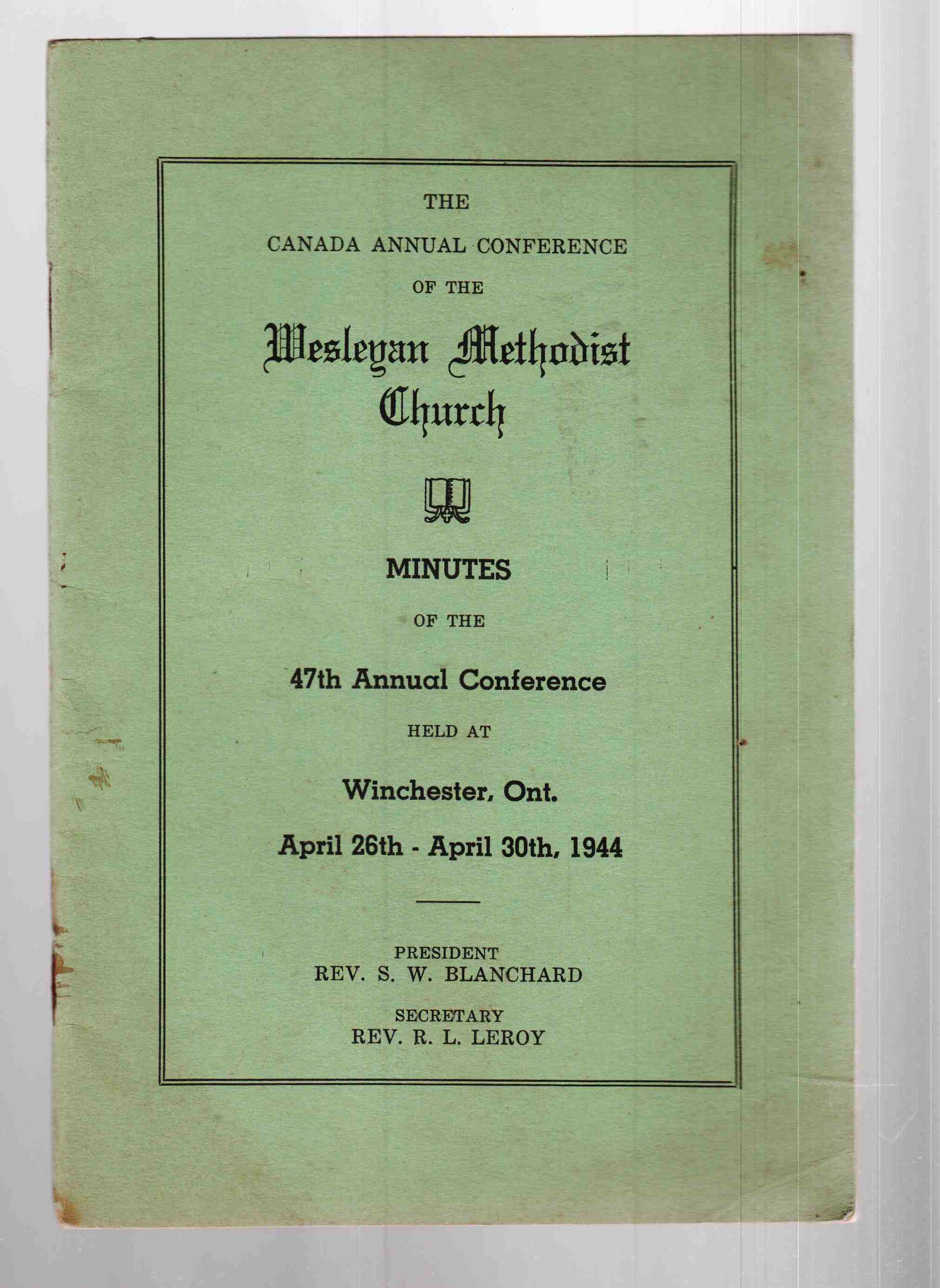 Image for The Canada Annual Conference of the Wesleyan Methodist Church Minutes of the 47th Annual Conference Held At Winchester, Ontario April 26th - April 30th, 1944