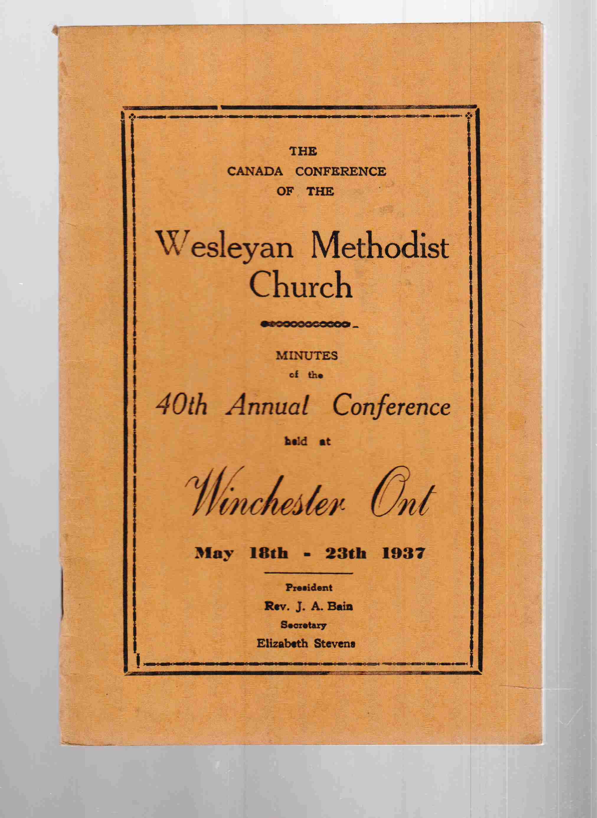 Image for The Canada Conference of the Wesleyan Methodist Church Minutes of the 40th Annual Conference Held At Winchester, Ontario May 18th - 23th, 1937