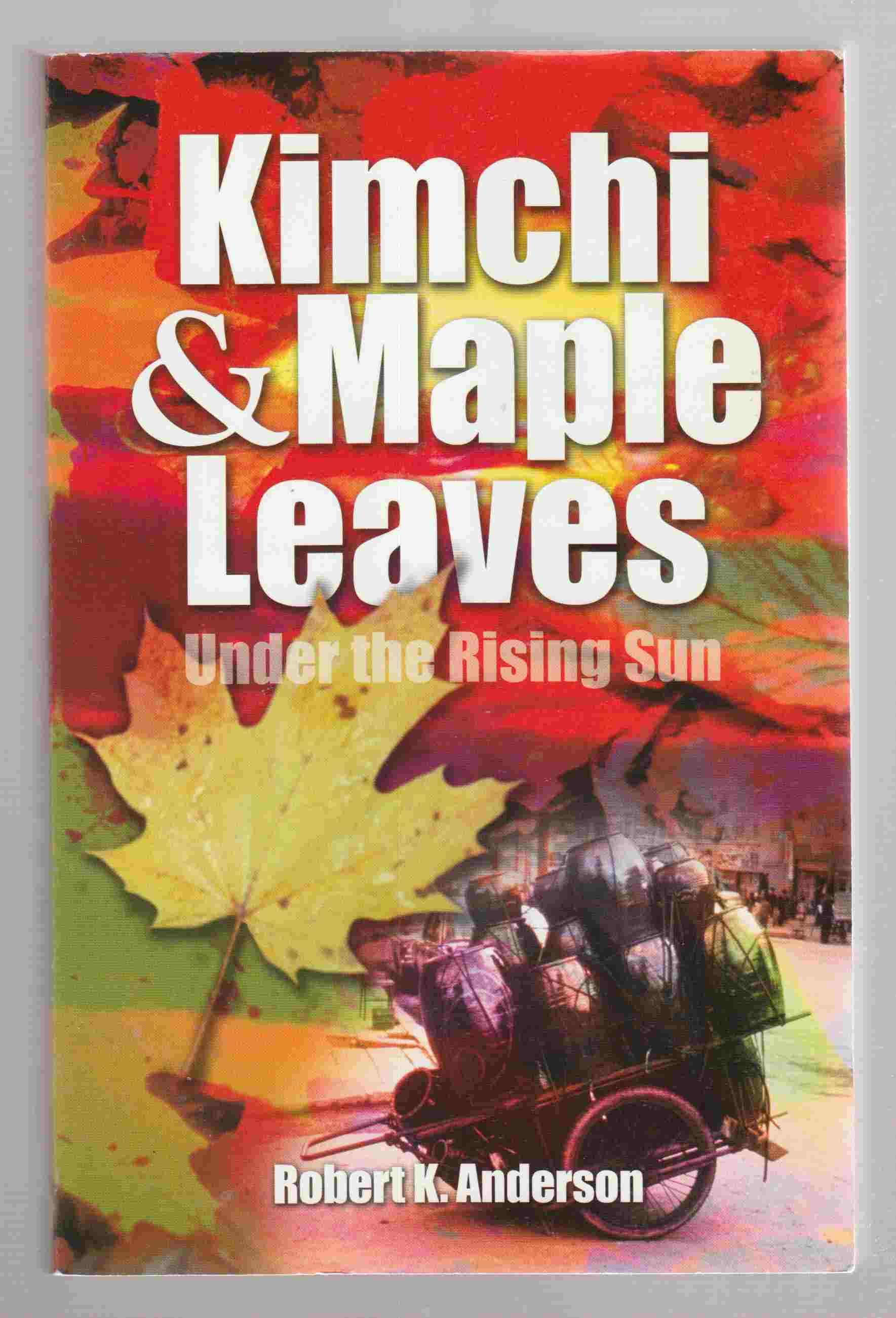 Image for Kimchi and Maple Leaves under the Rising Sun The Story of the Involvement of the Presbyterian Church in Canada with the Korean Christian Church in Japan