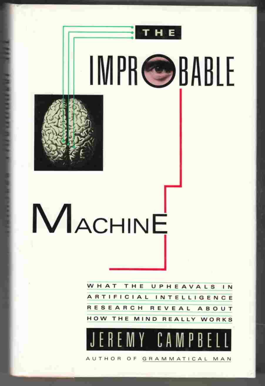 Image for The Improbable Machine: What The Upheavals in Artificial Intelligence Research Reveal About How the Mind Really Works