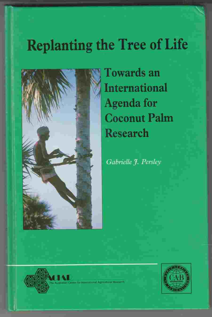 Image for Replanting the Tree of Life: Towards an International Agenda for Coconut Palm Research