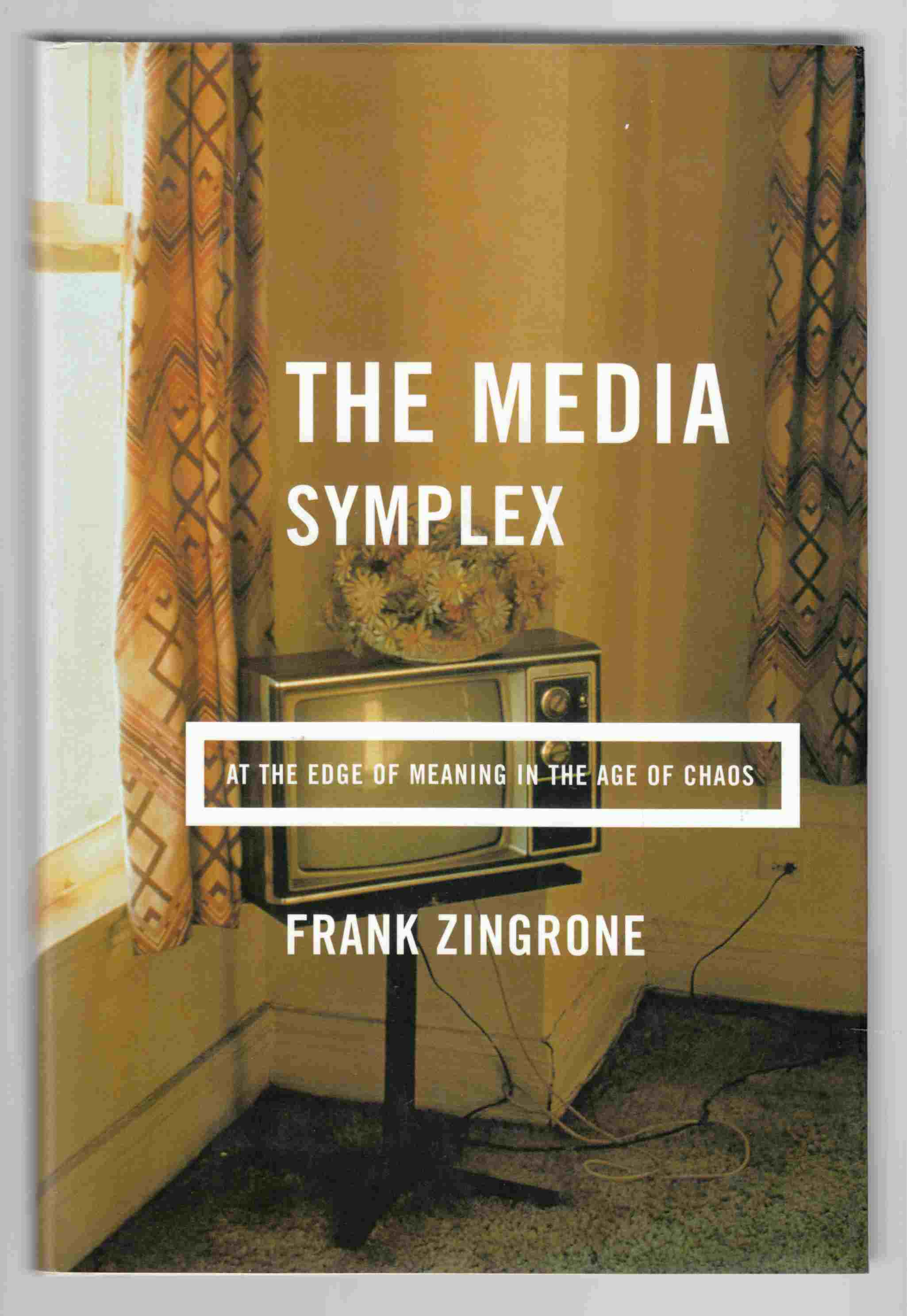 Image for The Media Symplex: At the Edge of Meaning in the Age of Chaos