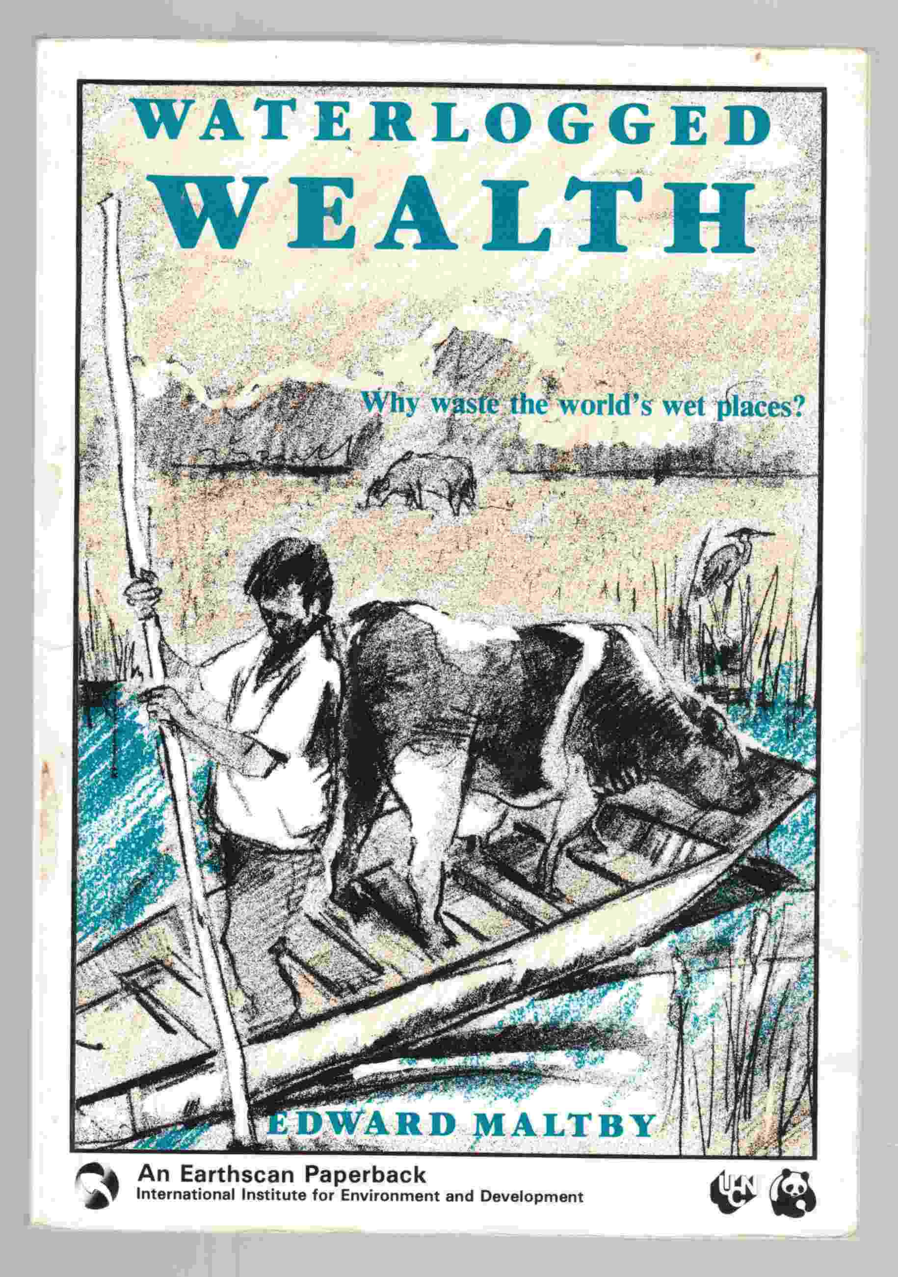 Image for Waterlogged Wealth Why Waste the World's Wet Places?