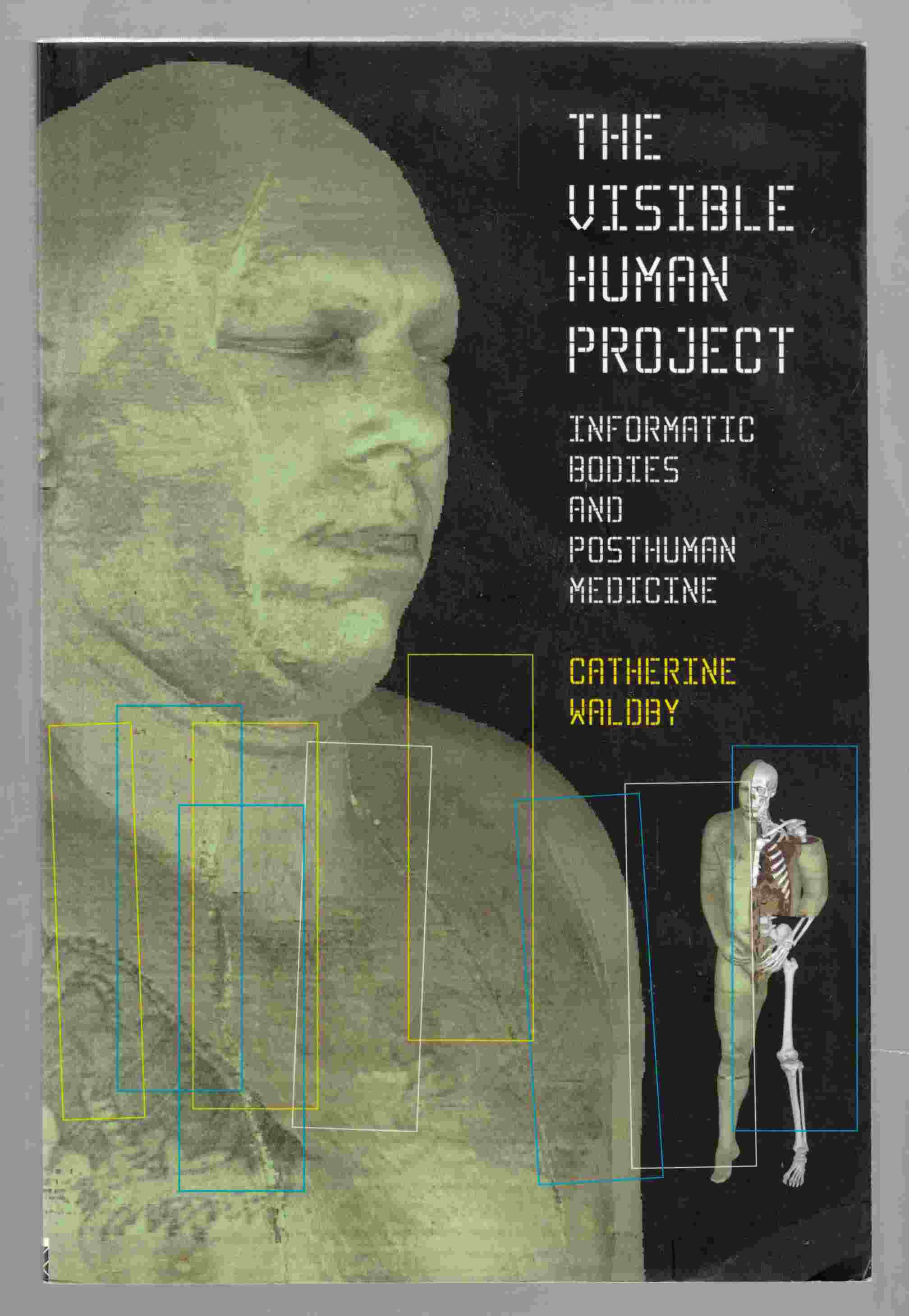 Image for The Visible Human Project Informatic Bodies and Posthuman Medicine