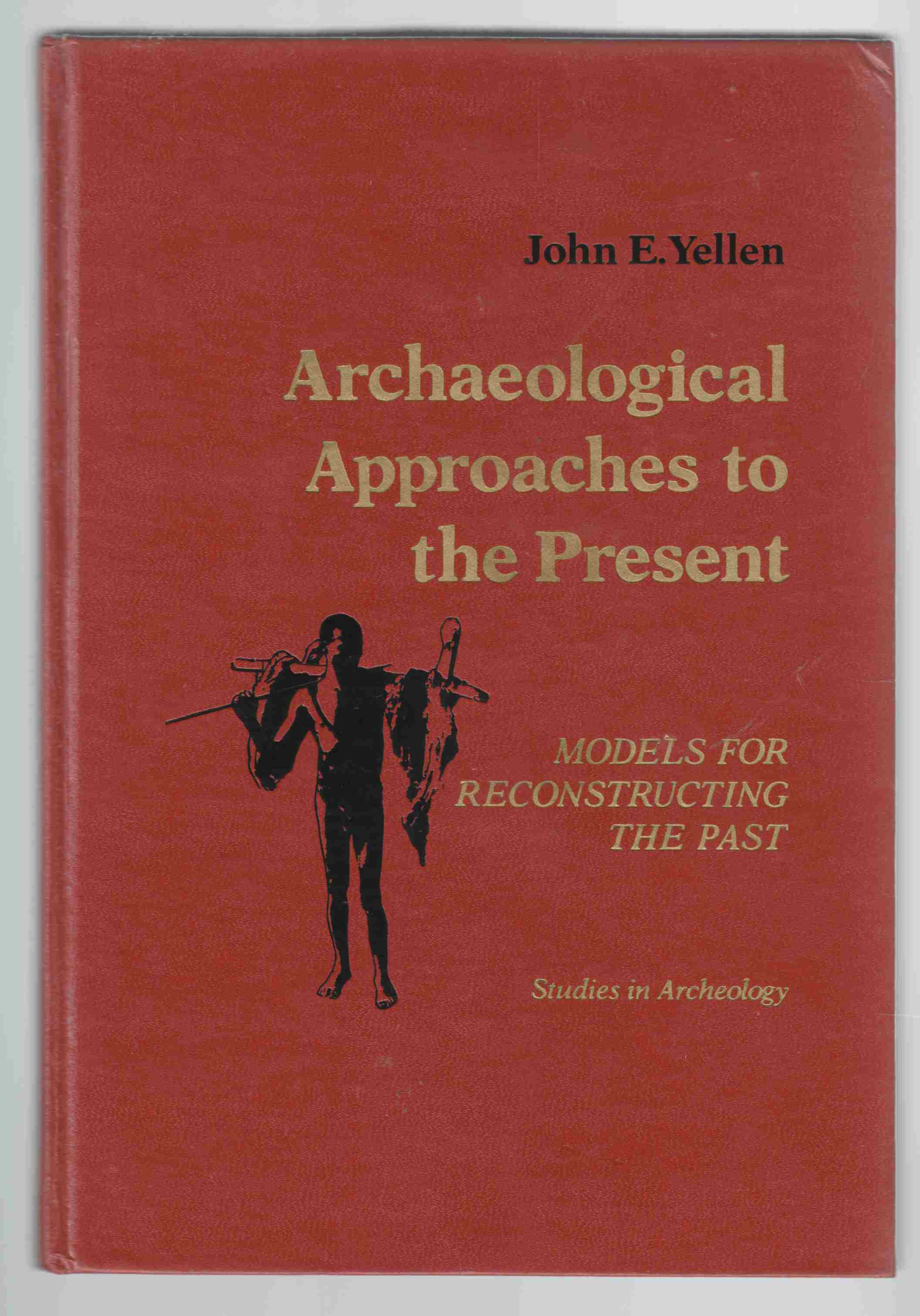 Image for Archaeological Approaches to the Present Models for Reconstructing the Past