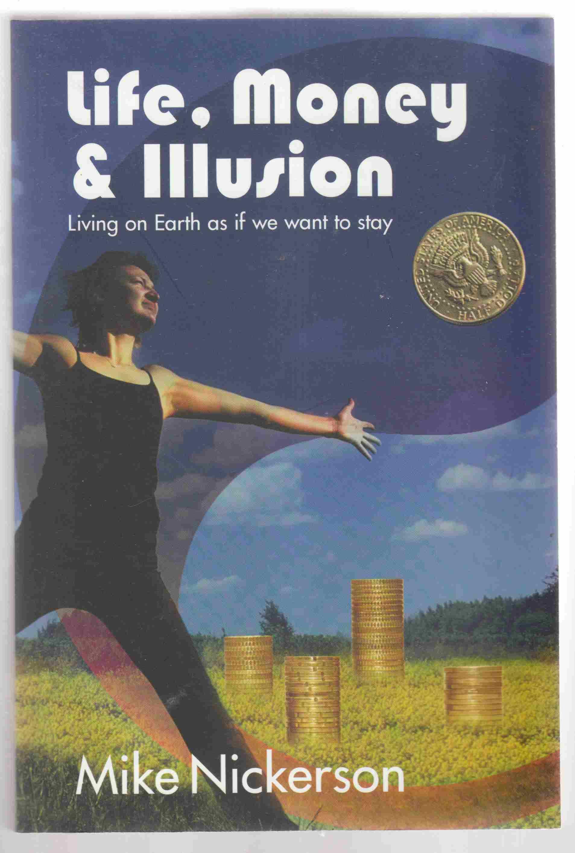 Image for Life, Money and Illusion Living on Earth As if We Want to Stay