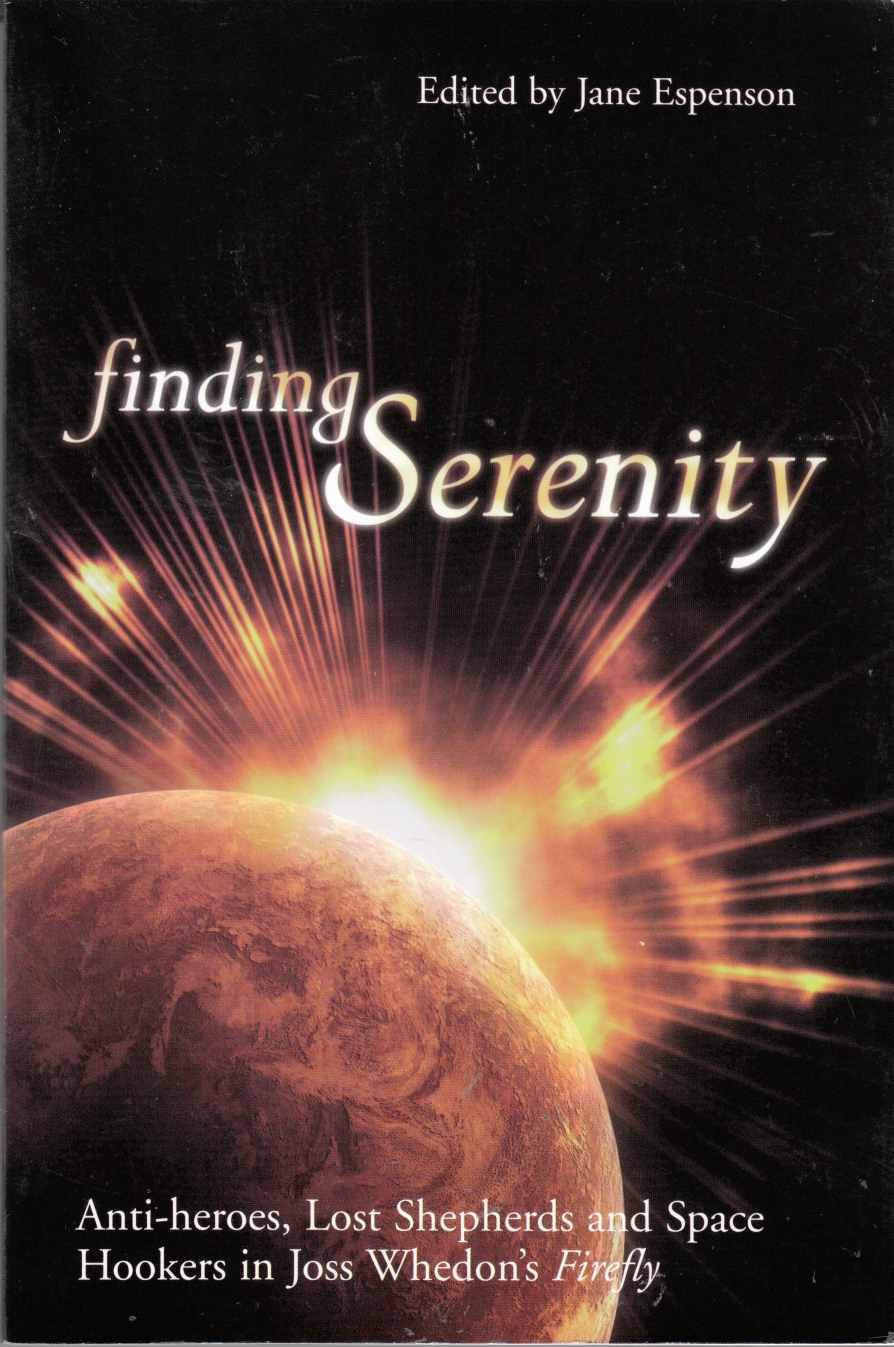 Image for Finding Serenity Anti-Heroes, Lost Shepherds and Space Hookers in Joss Whedon's Firefly
