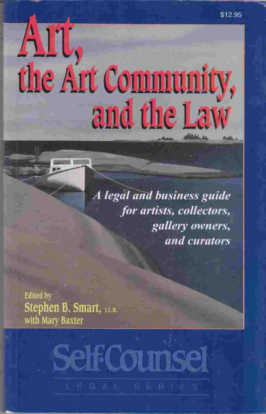 Image for Art, the Art Community, and the Law: A Legal and Business Guide for Artists, Collectors, Gallery Owners, and Curators