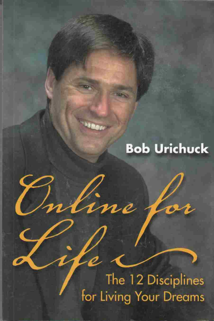 Image for Online for Life: The 12 Disciplines for Living Your Dreams