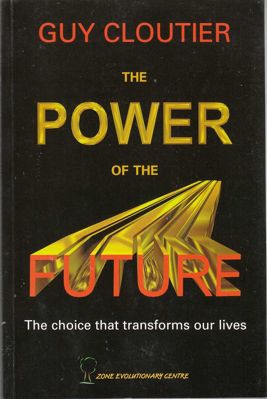 Image for The Power of the Future The Choice That Transforms Our Lives