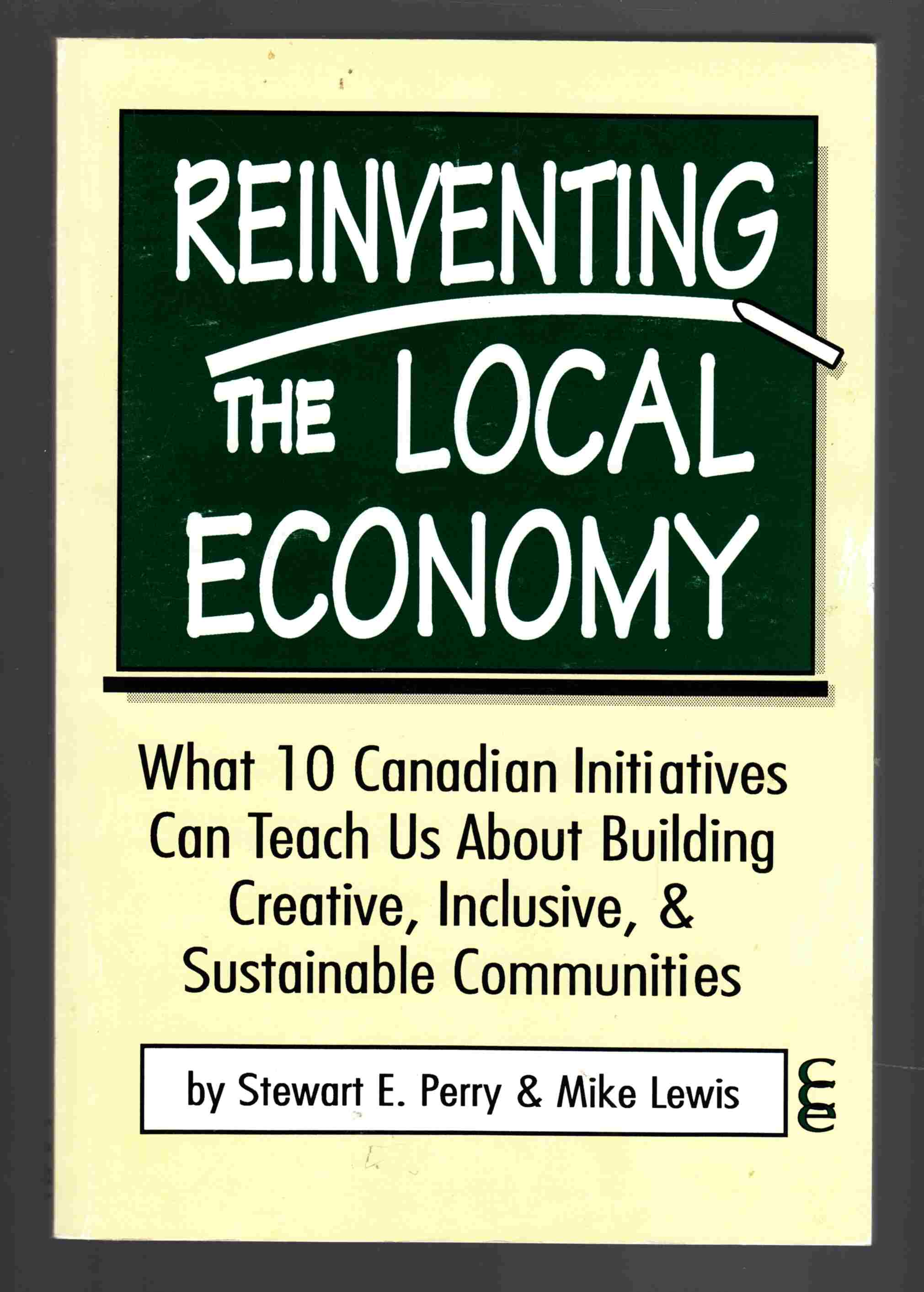 Image for Reinventing the Local Economy: What 10 Canadian Initiatives Can Teach Us about Building Creative, Inclusive, & Sustainable Communities