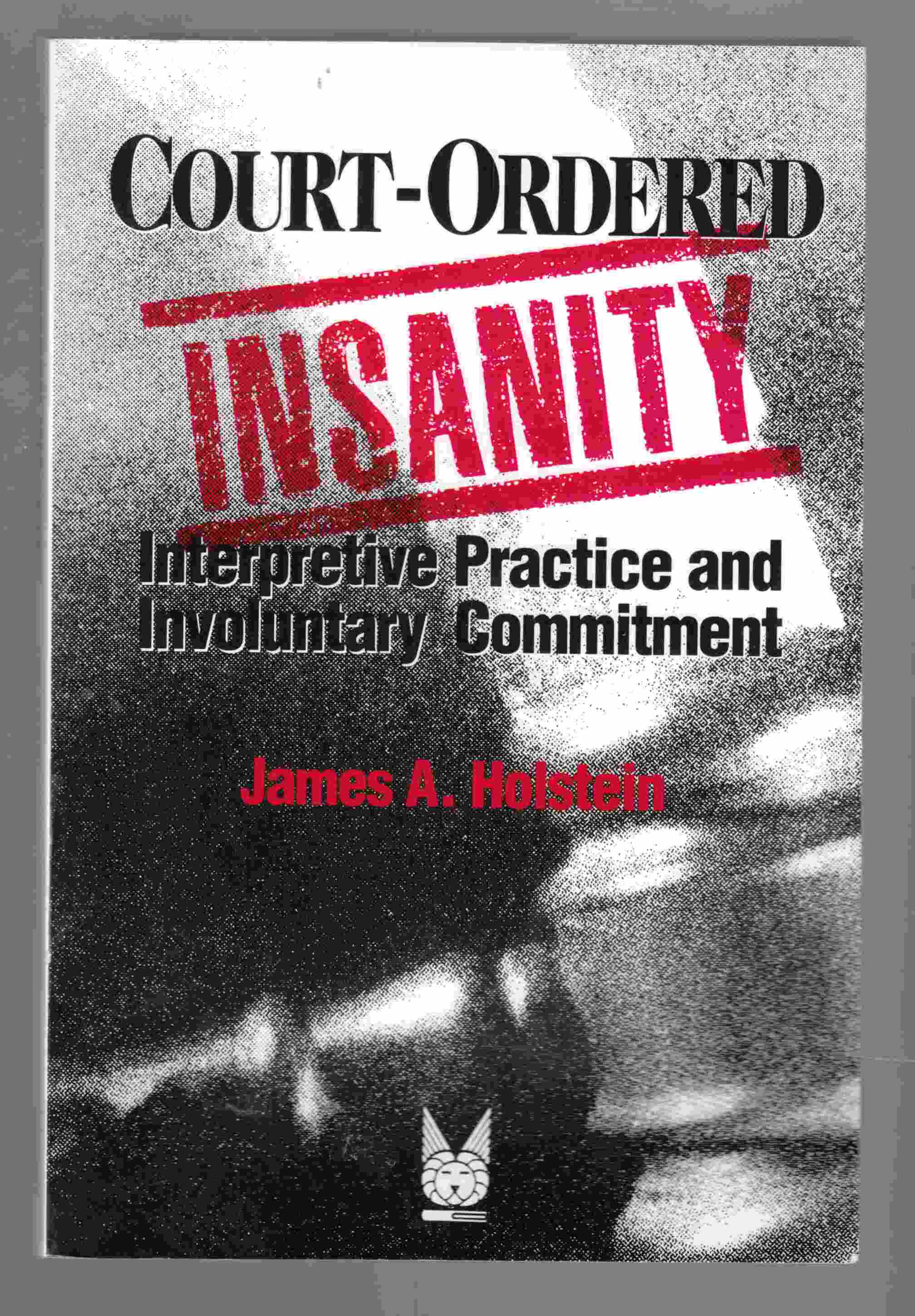 Image for Court-Ordered Insanity: Interpretive Practice and Involuntary Commitment