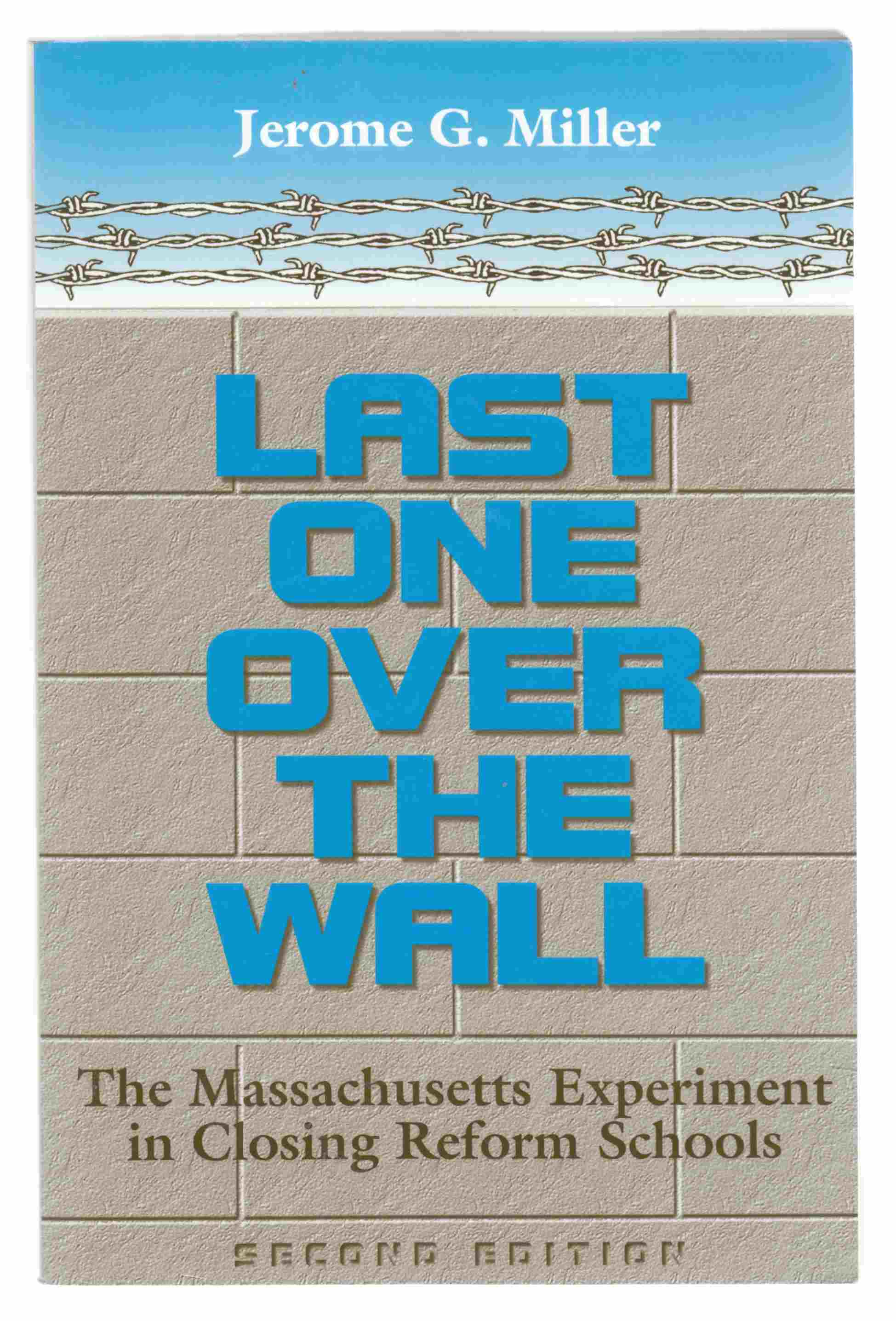 Image for Last One over the Wall The Massachusetts Experiment in Closing Reform Schools (Second Edition)